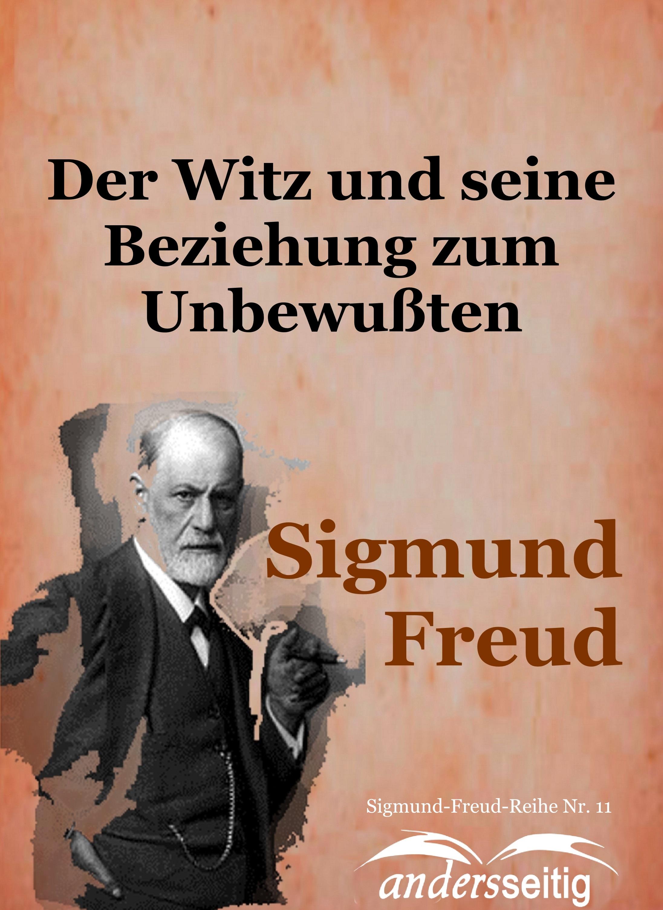 Sigmund Freud Der Witz und seine Beziehung zum Unbewußten