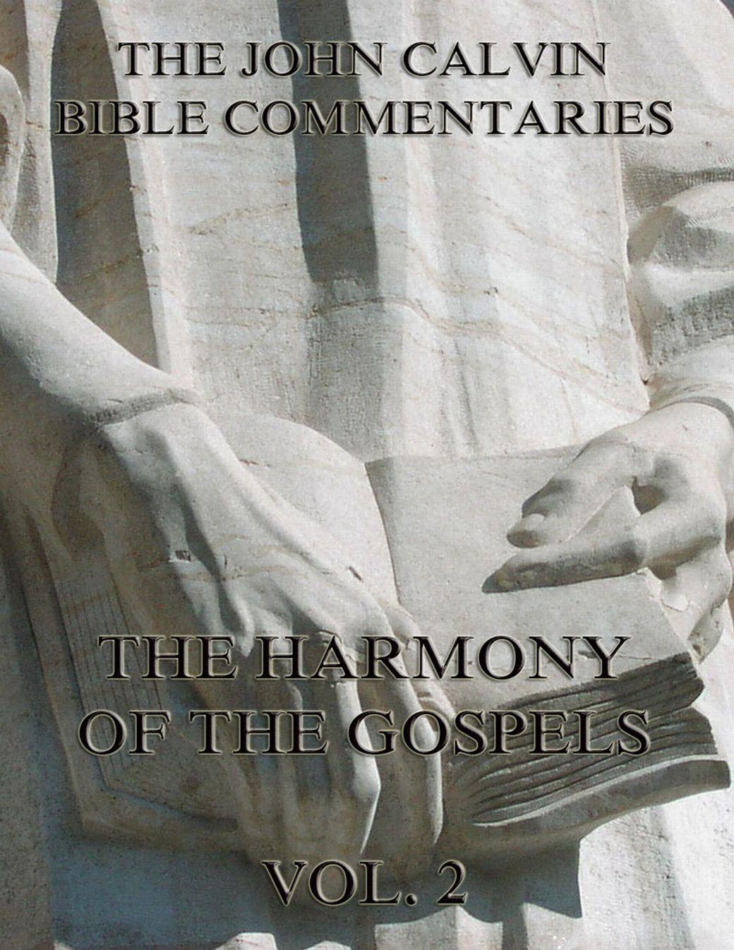 John Calvin John Calvin's Commentaries On The Harmony Of The Gospels Vol. 2 ruskin john on the old road vol 2 of 2