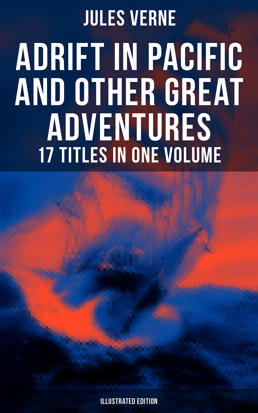 Жюль Верн Adrift in Pacific and Other Great Adventures – 17 Titles in One Volume (Illustrated Edition)