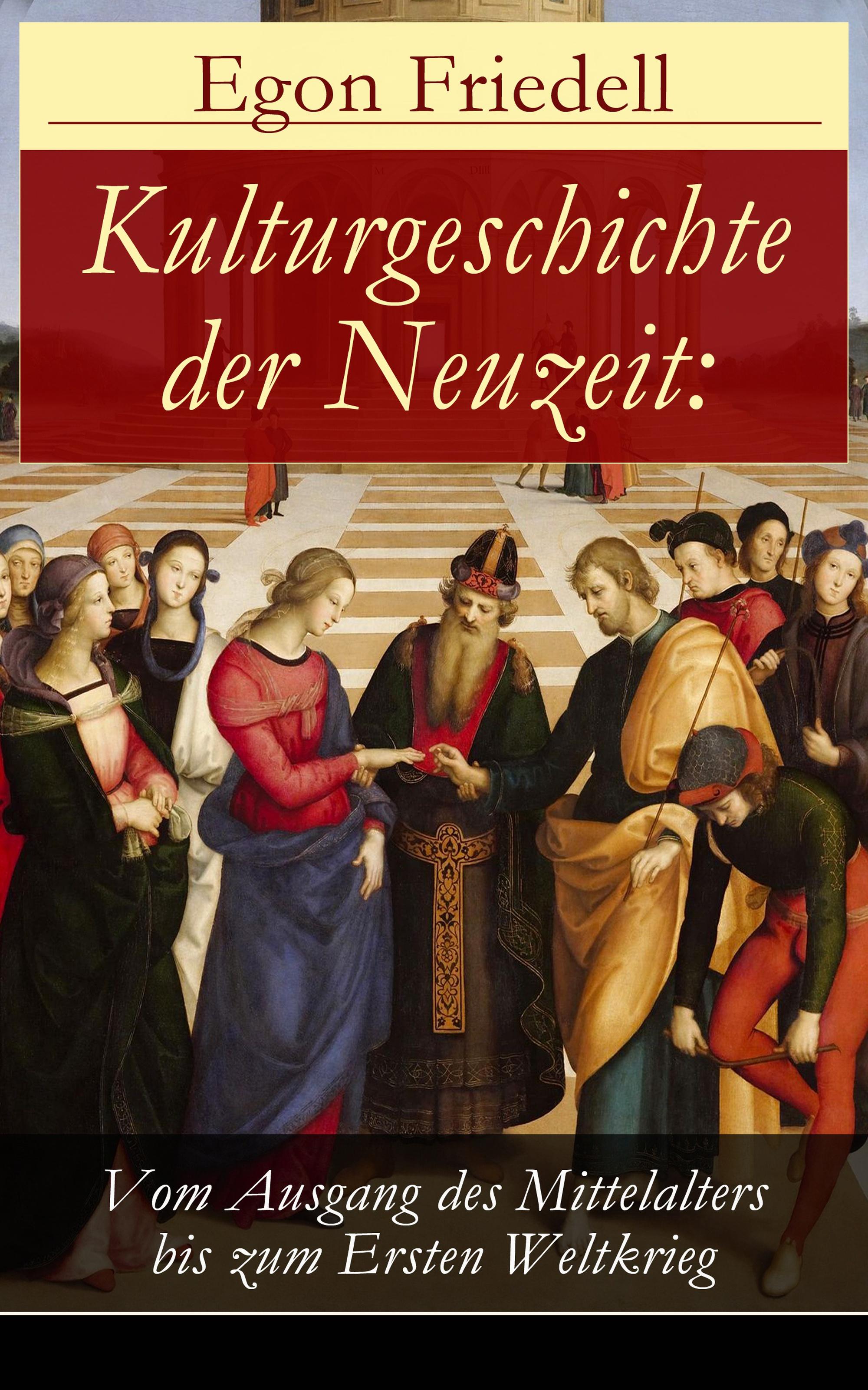 Egon Friedell Kulturgeschichte der Neuzeit: Vom Ausgang des Mittelalters bis zum Ersten Weltkrieg