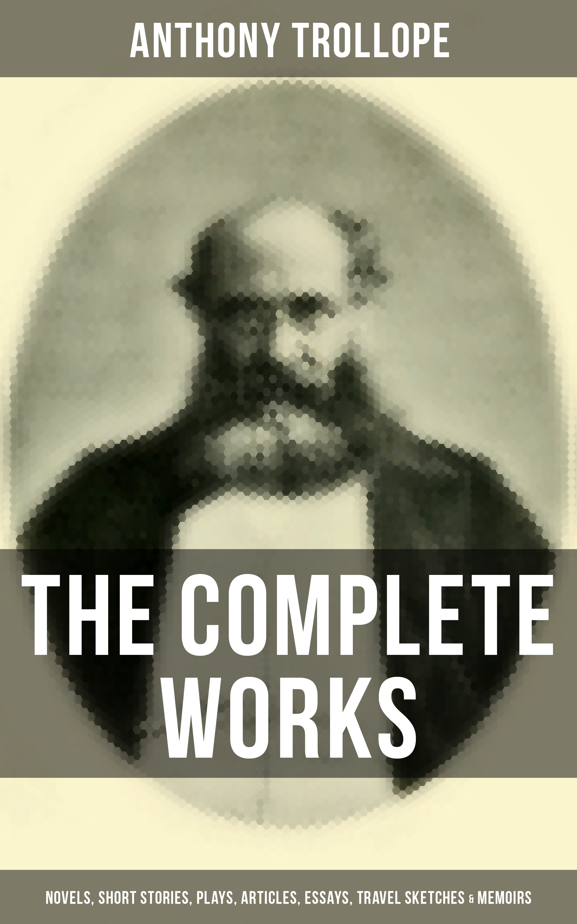 Anthony Trollope The Complete Works of Anthony Trollope: Novels, Short Stories, Plays, Articles, Essays, Travel Sketches & Memoirs цена в Москве и Питере
