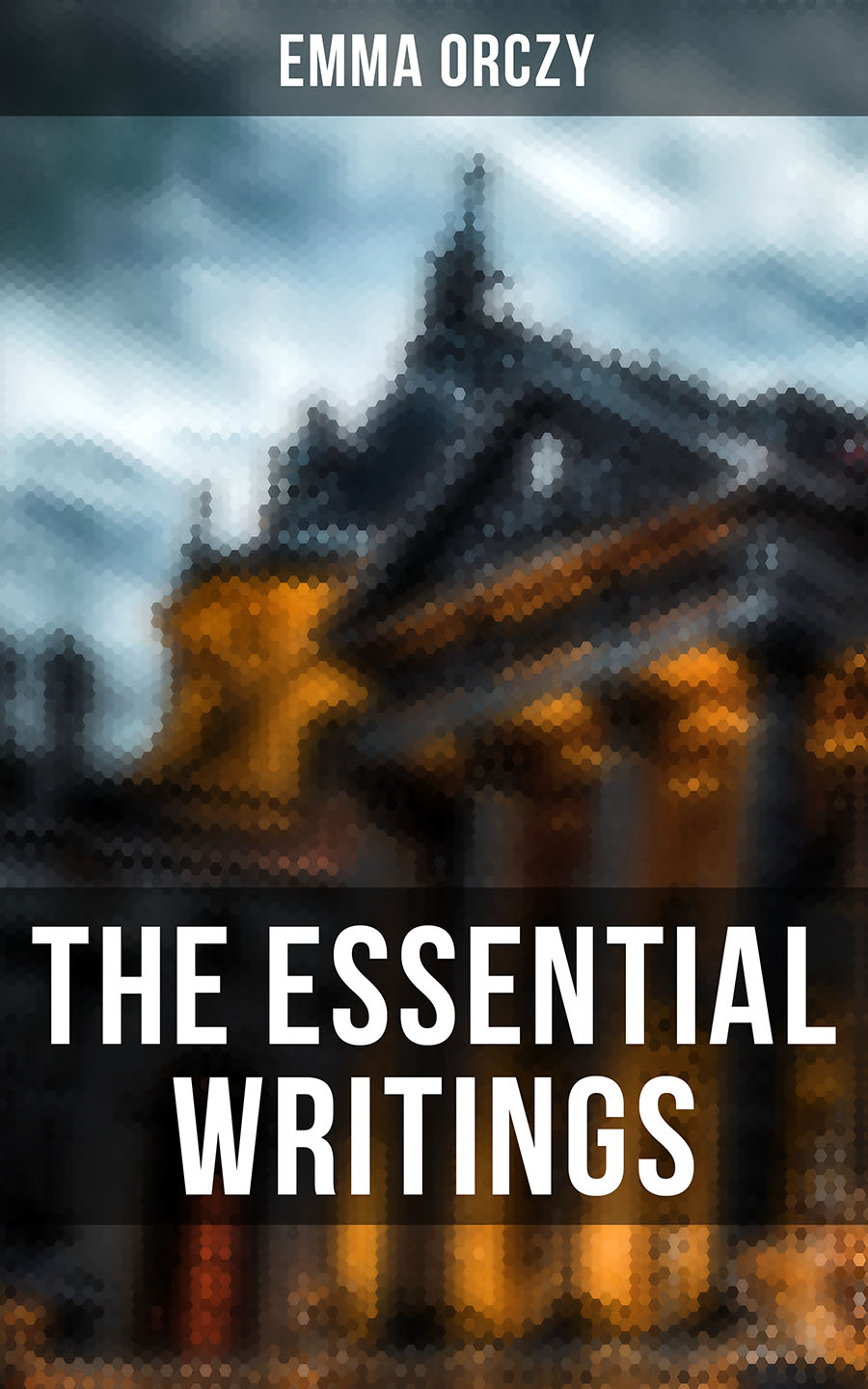 Emma Orczy The Essential Writings of Emma Orczy emma orczy the tangled skein