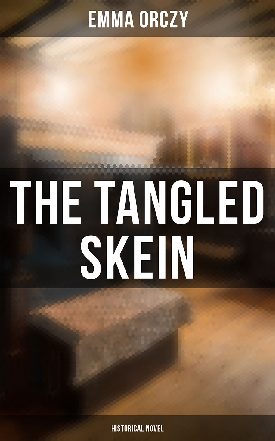 Emma Orczy The Tangled Skein: Historical Novel emma orczy the tangled skein