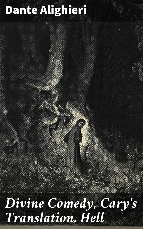 Divine Comedy, Cary\'s Translation, Hell ( Dante Alighieri  )