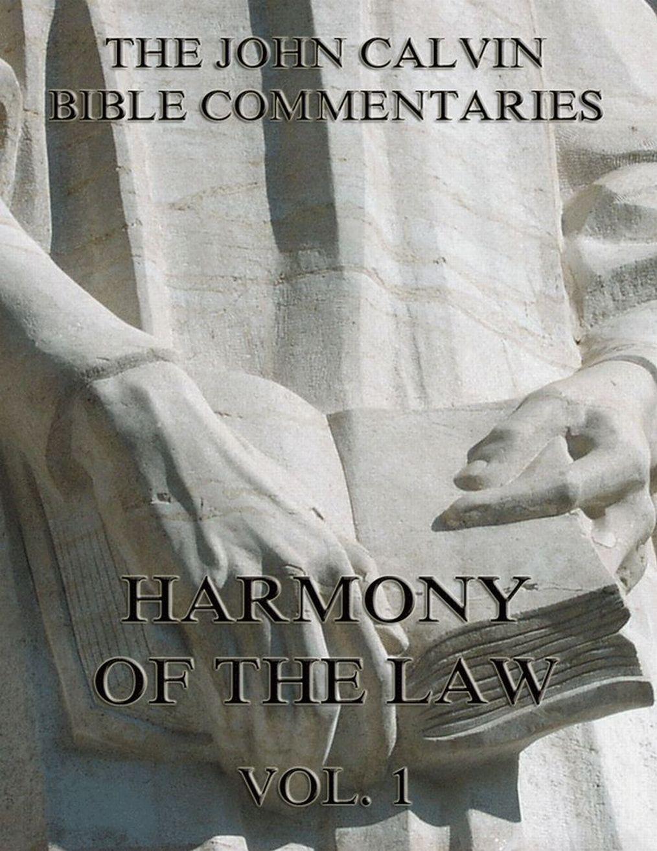 John Calvin John Calvin's Commentaries On The Harmony Of The Law Vol. 1
