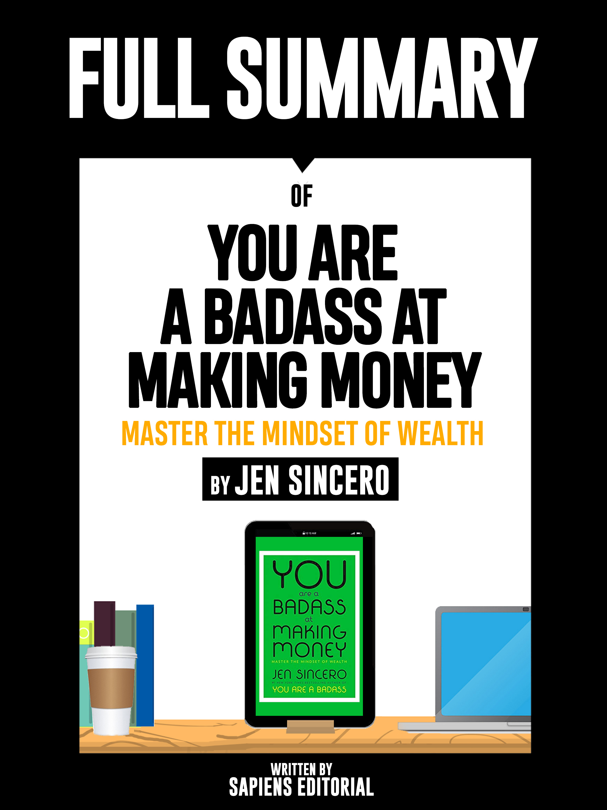 Sapiens Editorial Full Summary Of You Are A Badass At Making Money: Master The Mindset Of Wealth – By Jen Sincero jacob gold money mindset formulating a wealth strategy in the 21st century