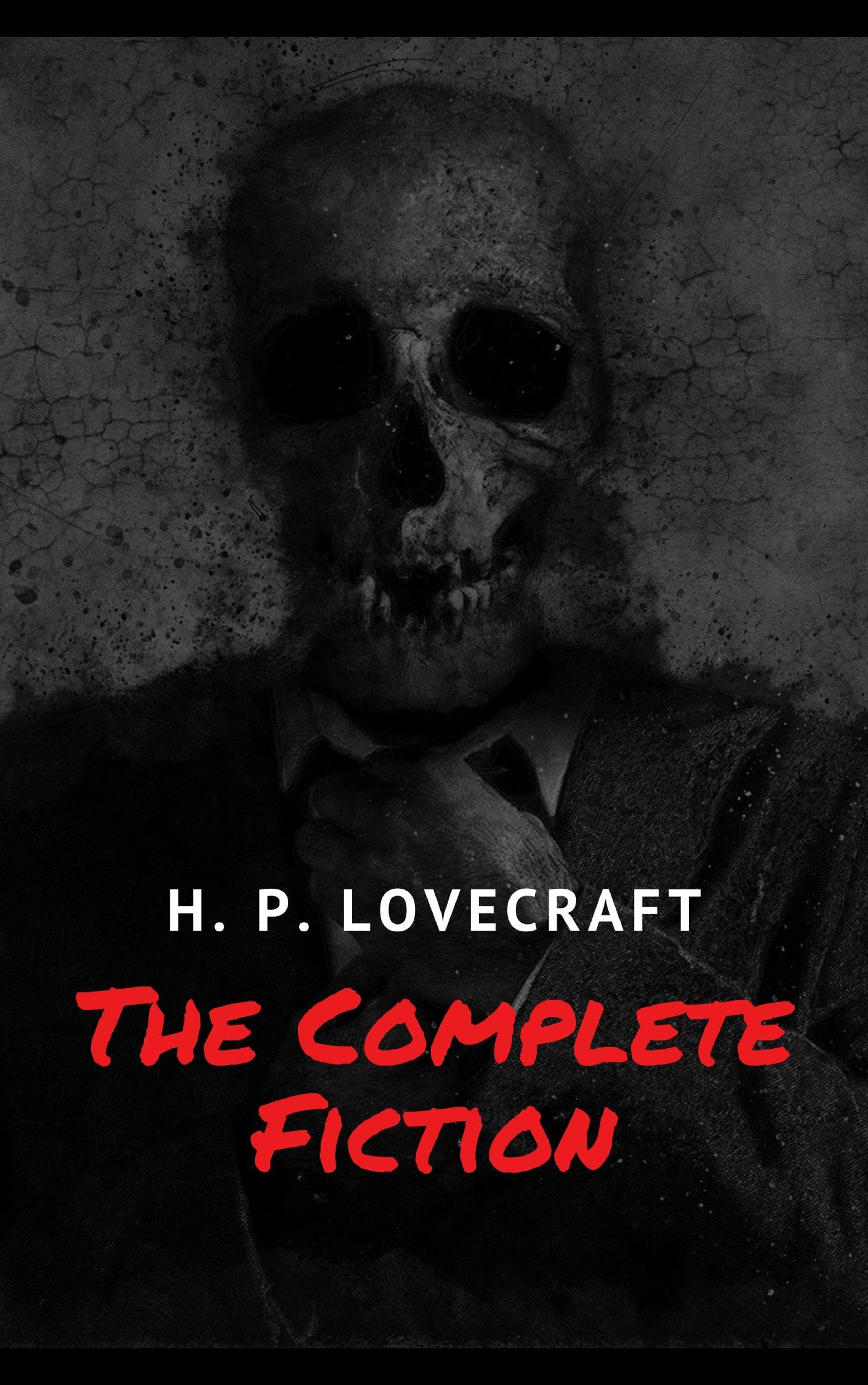 Говард Филлипс Лавкрафт The Complete Fiction of H. P. Lovecraft h p lovecraft the complete fiction of h p lovecraft