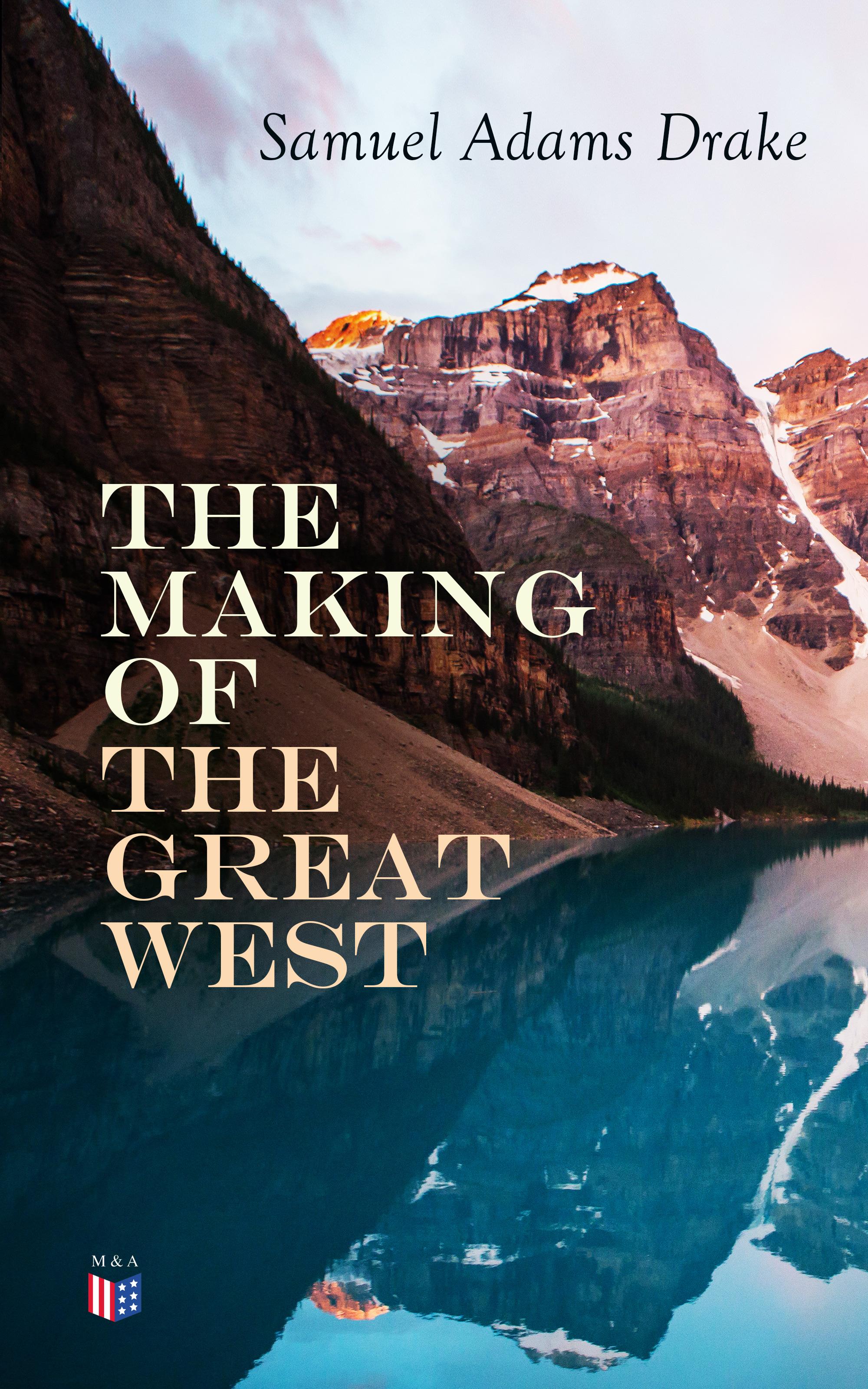 цена на Samuel Adams Drake The Making of the Great West