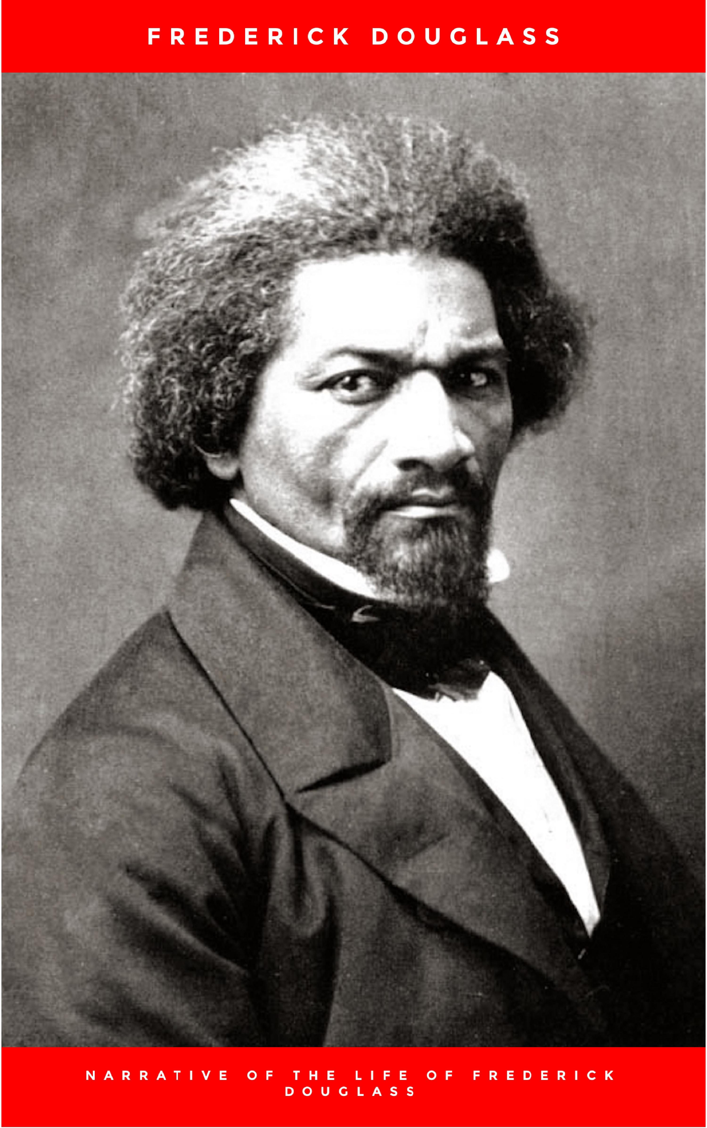 Frederick Douglass Narrative of the Life of Frederick Douglass, an American Slave