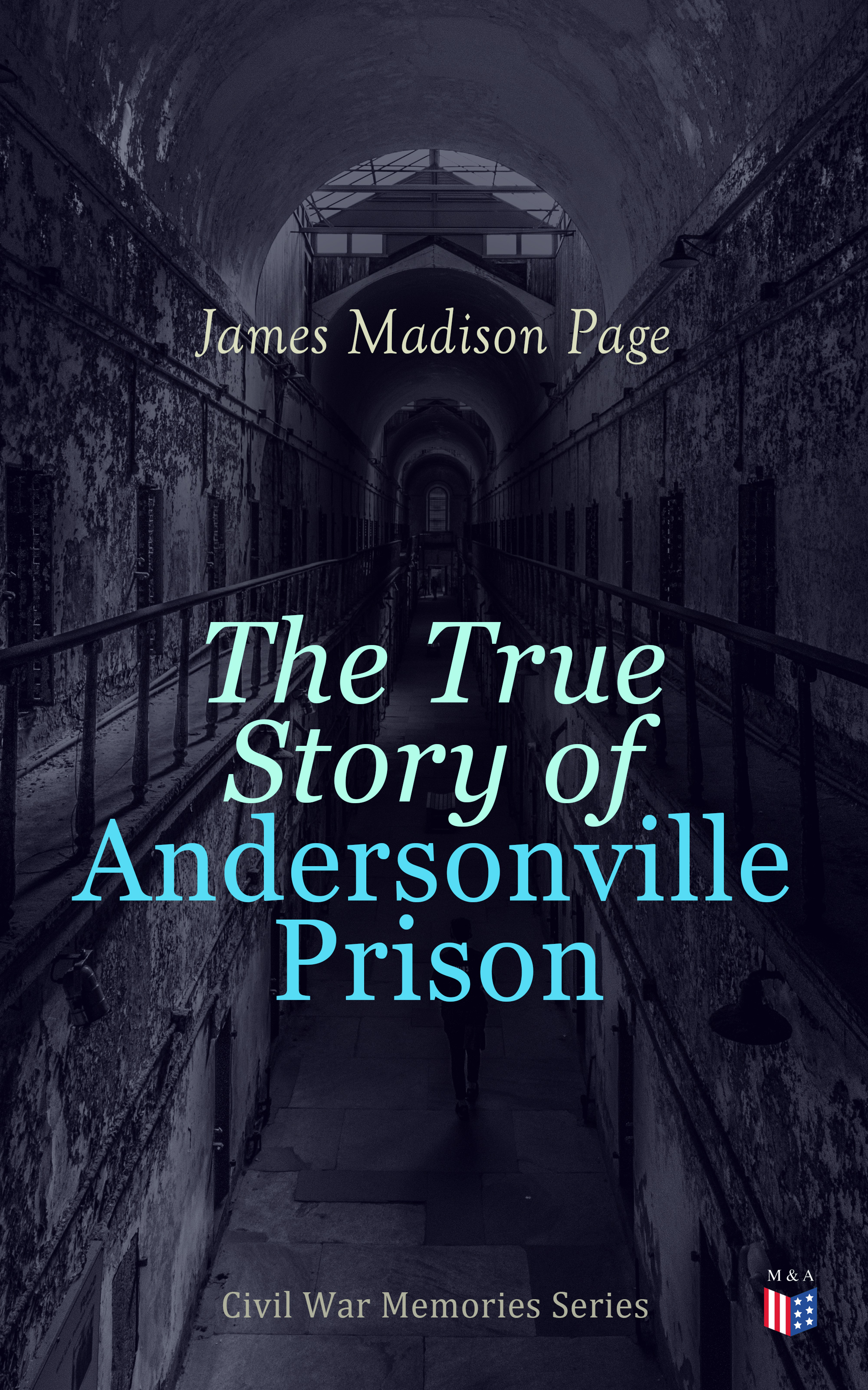 James Madison Page The True Story of Andersonville Prison kathleen norris the story of julia page