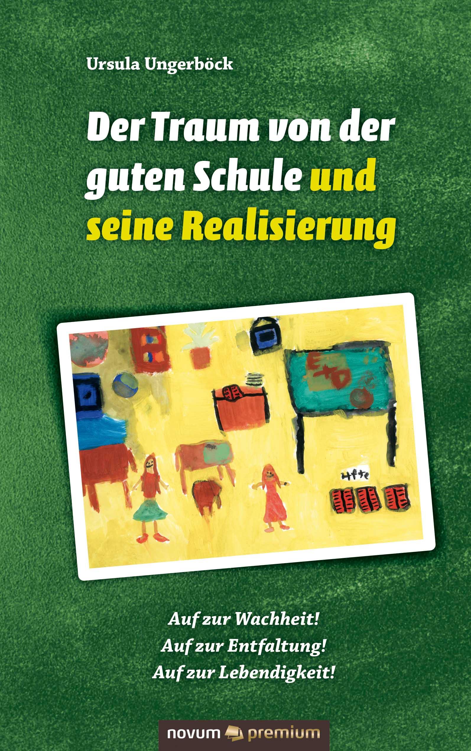Ursula Ungerböck Der Traum von der guten Schule und seine Realisierung