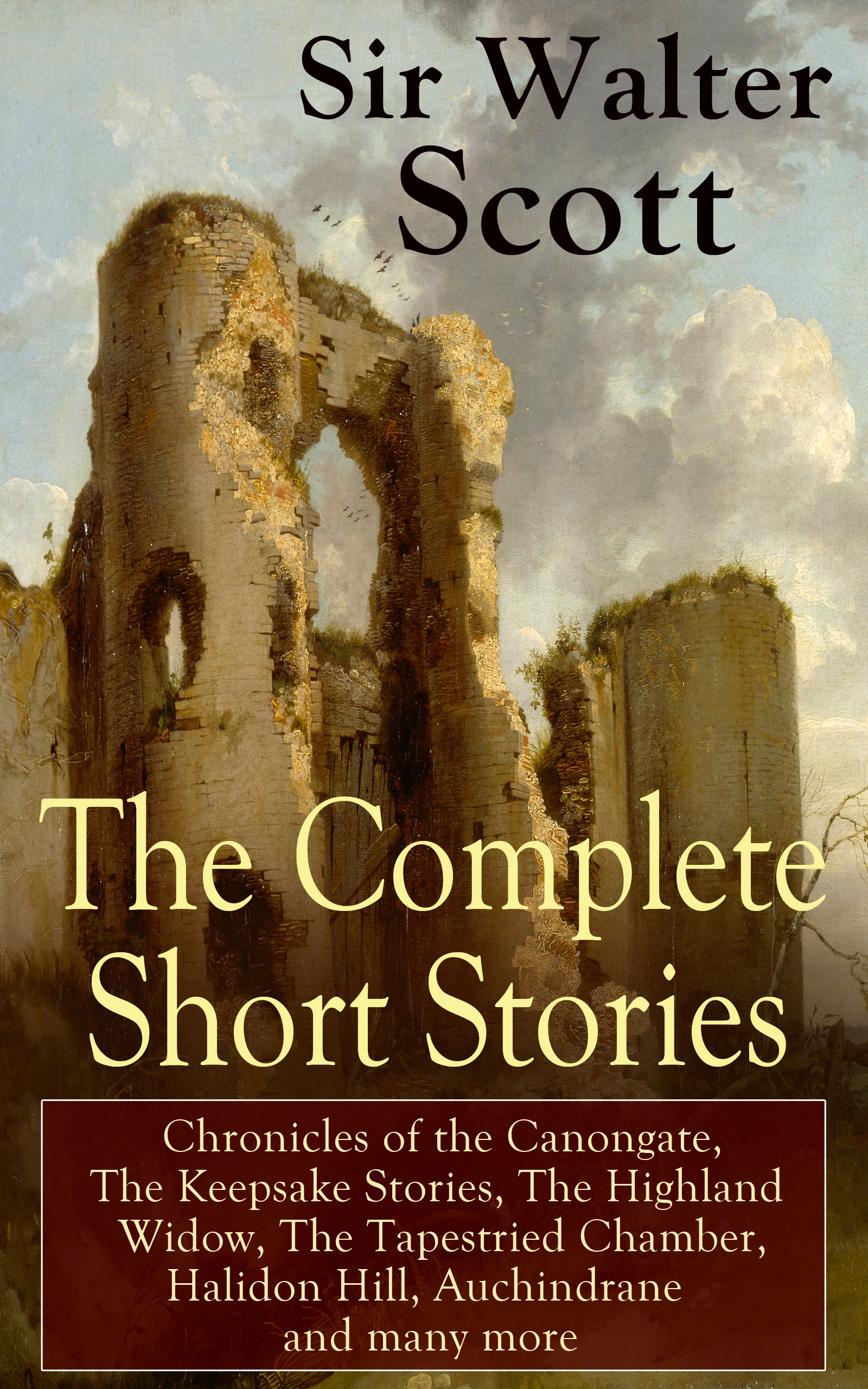 Walter Scott The Complete Short Stories of Sir Walter Scott: Chronicles of the Canongate, The Keepsake Stories, The Highland Widow, The Tapestried Chamber, Halidon Hill, Auchindrane and many more цена и фото