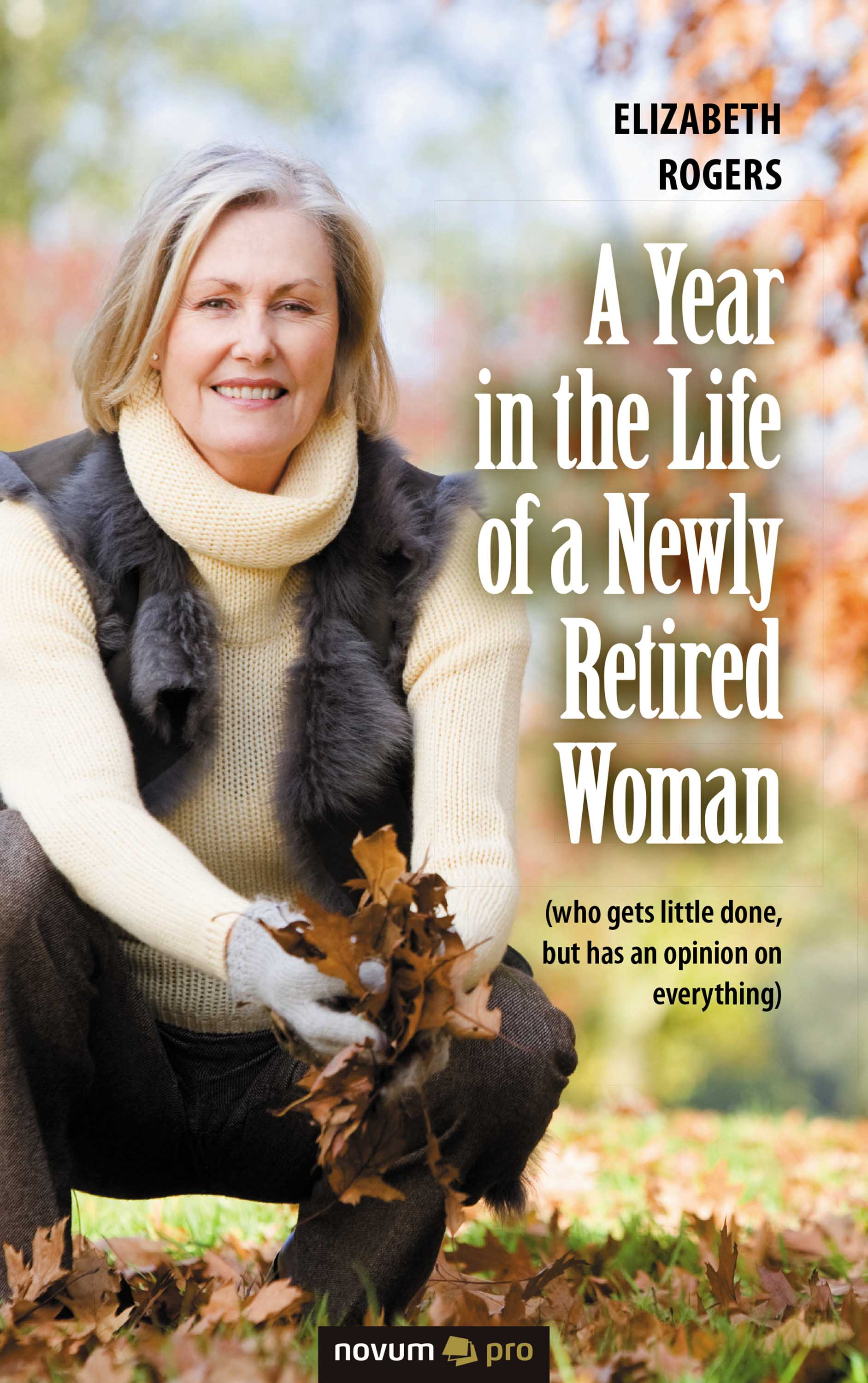 Elizabeth Rogers A Year in the Life of a Newly Retired Woman charles rogers life of george wishart