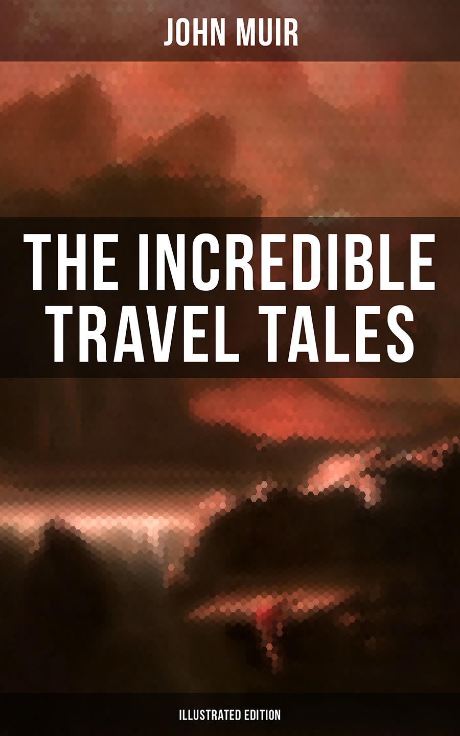 John Muir The Incredible Travel Tales of John Muir (Illustrated Edition) john row the historie of the kirk of scotland icelandic edition