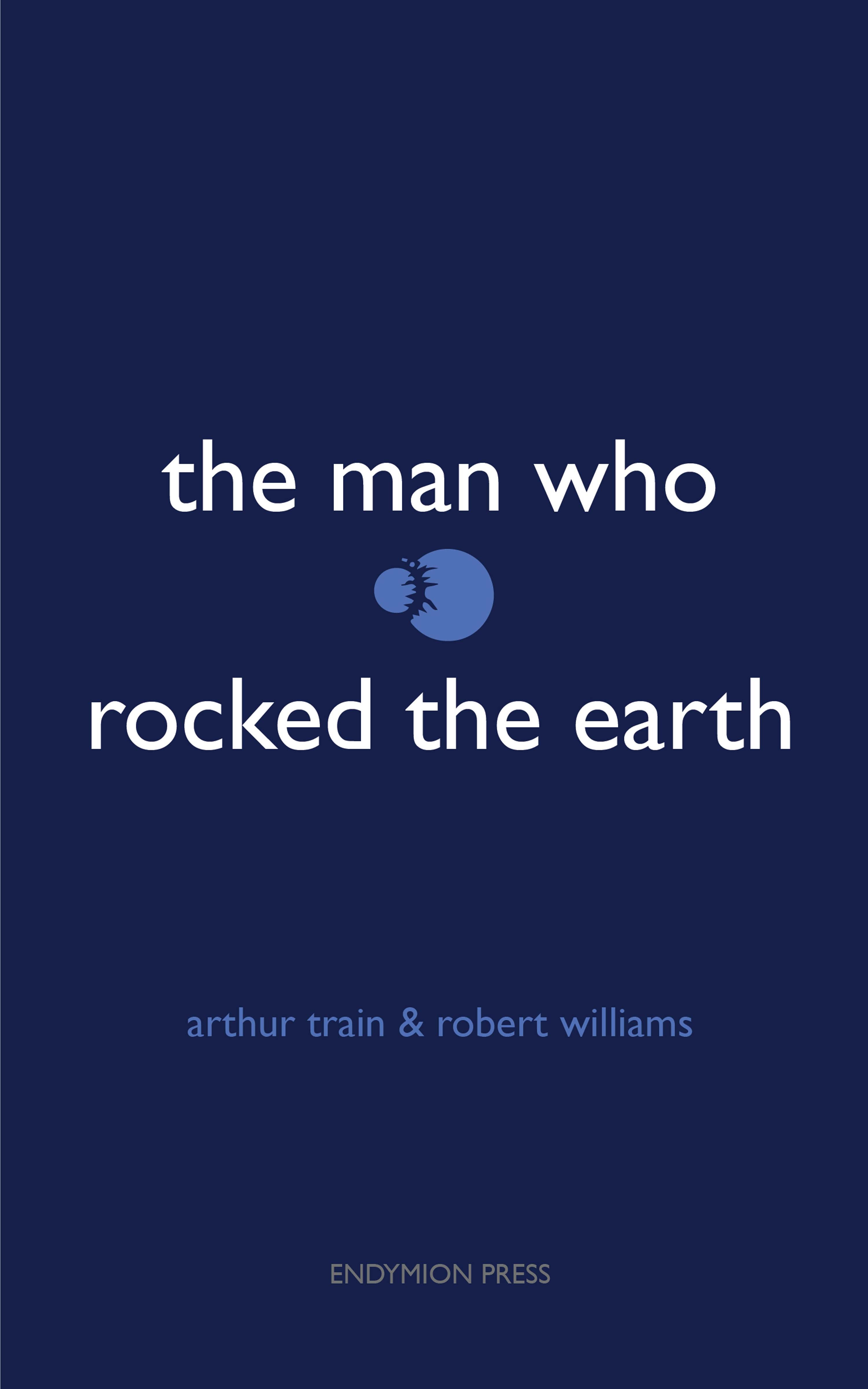 Robert Williams The Man Who Rocked the Earth