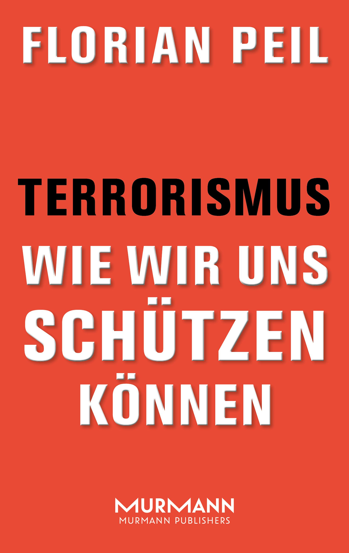 Florian Peil Terrorismus - wie wir uns schützen können armin reller wir konsumieren uns zu tode