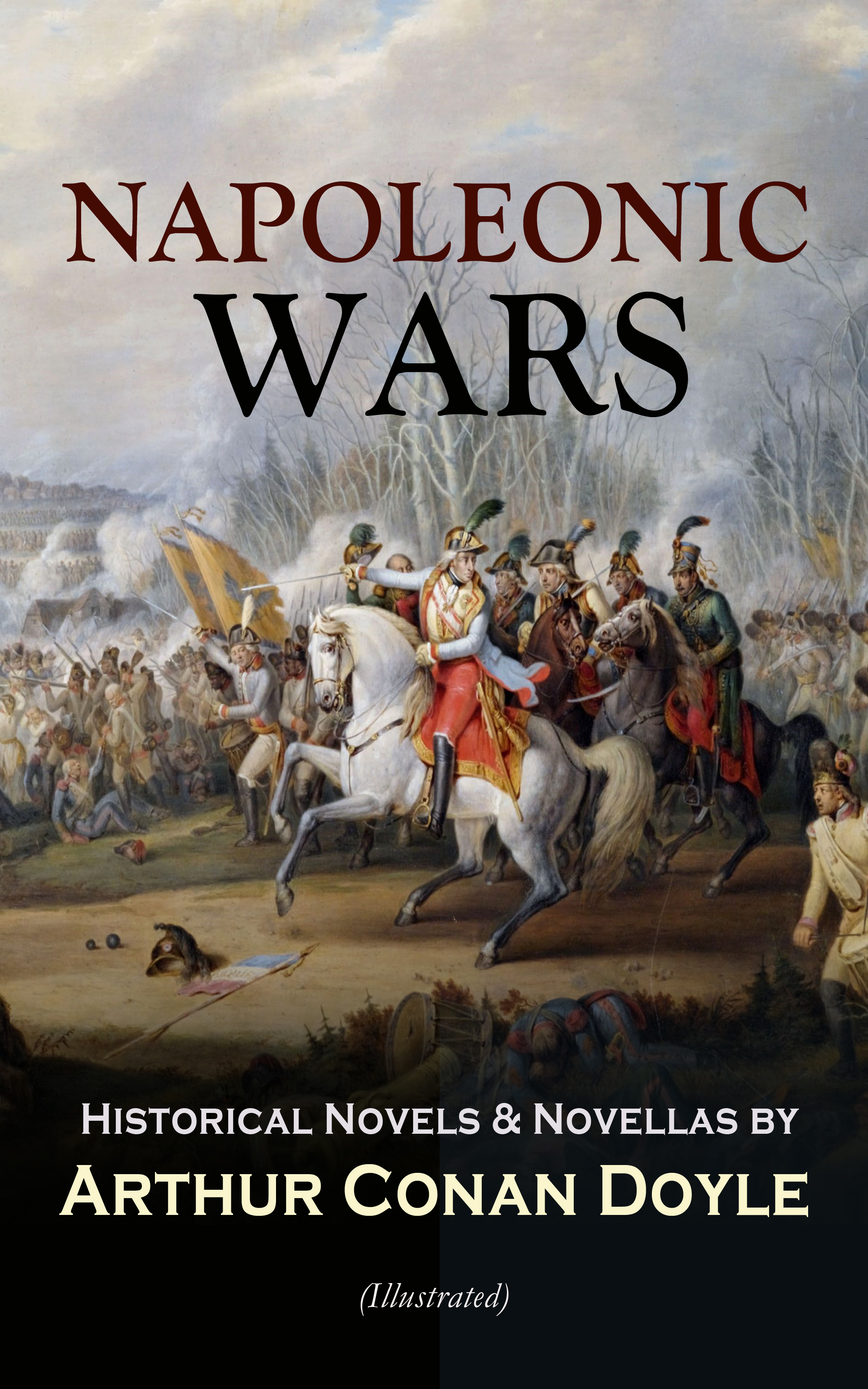 Arthur Conan Doyle NAPOLEONIC WARS - Historical Novels & Novellas by Arthur Conan Doyle (Illustrated) цена и фото