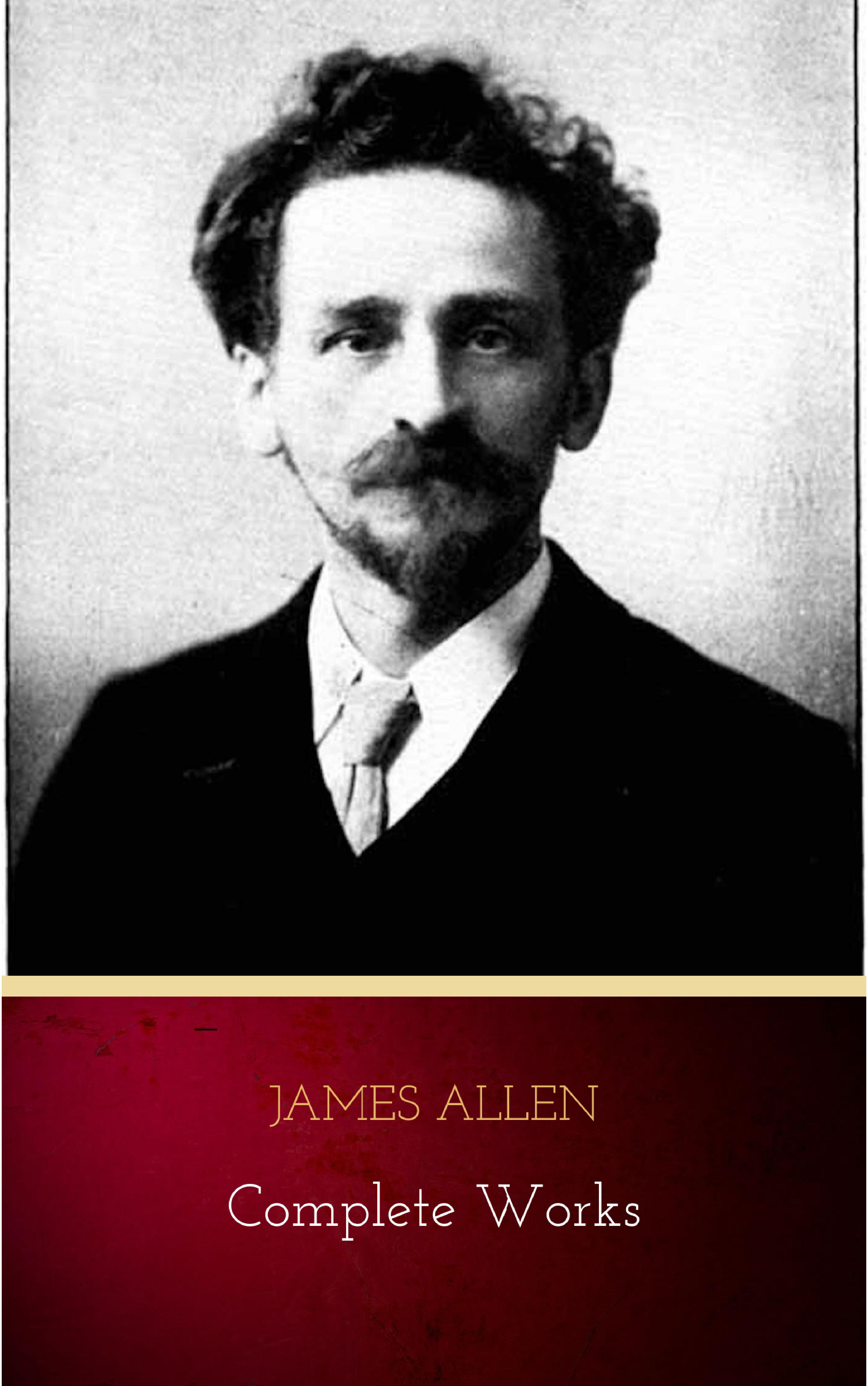 James Allen James Allen - Complete Works: Get Inspired by the Master of the Self-Help Movement цена