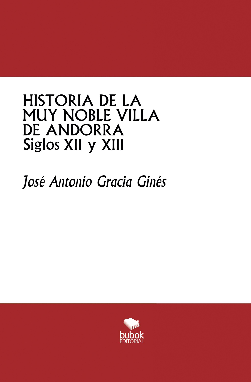 José Antonio Gracia Ginés Historia de la muy noble villa de Andorra -Siglos XII y XIII-