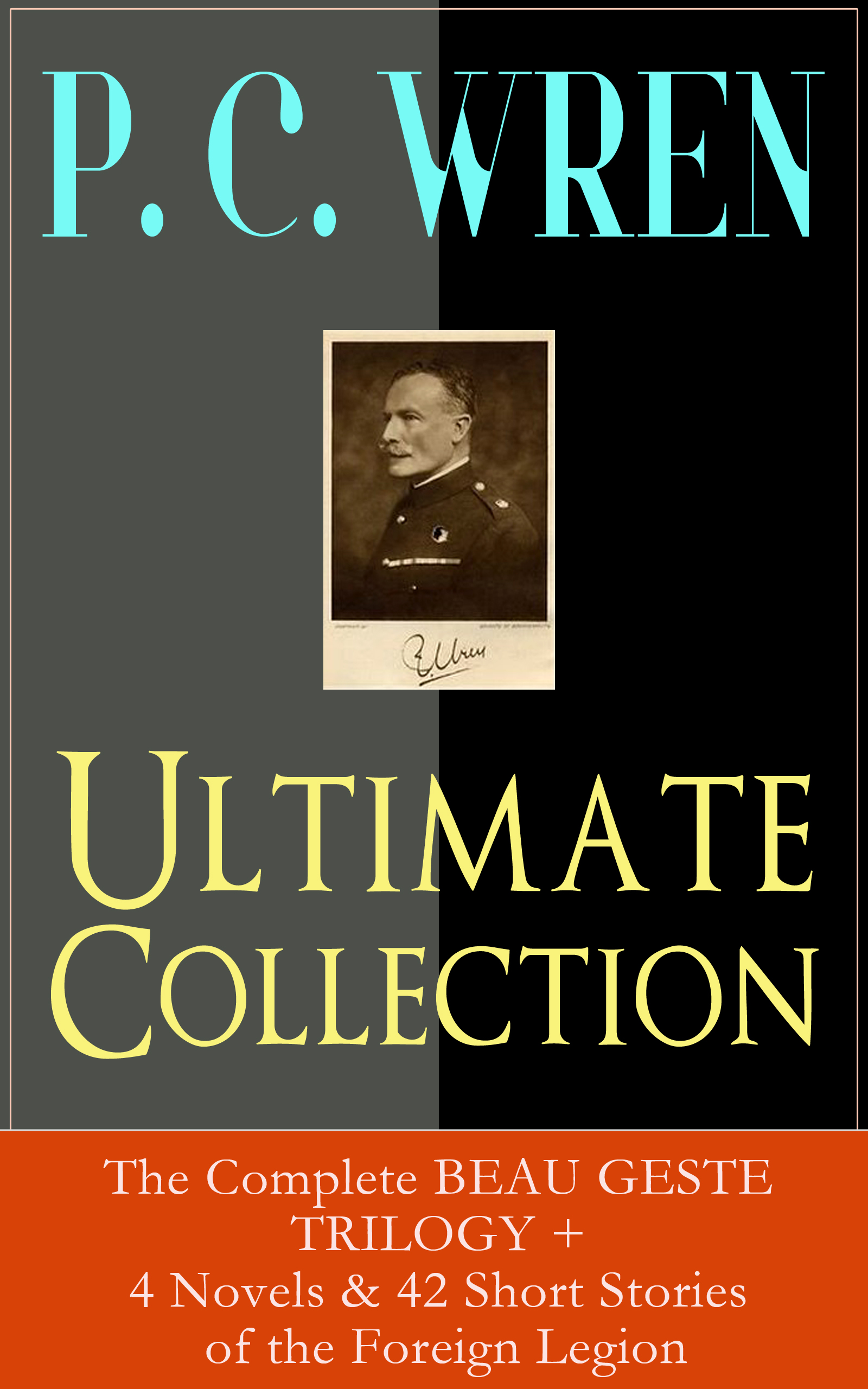 P. C. Wren P. C. WREN Ultimate Collection: The Complete BEAU GESTE TRILOGY + 4 Novels & 42 Short Stories of the Foreign Legion the yardbirds the yardbirds the ultimate collection 2 cd