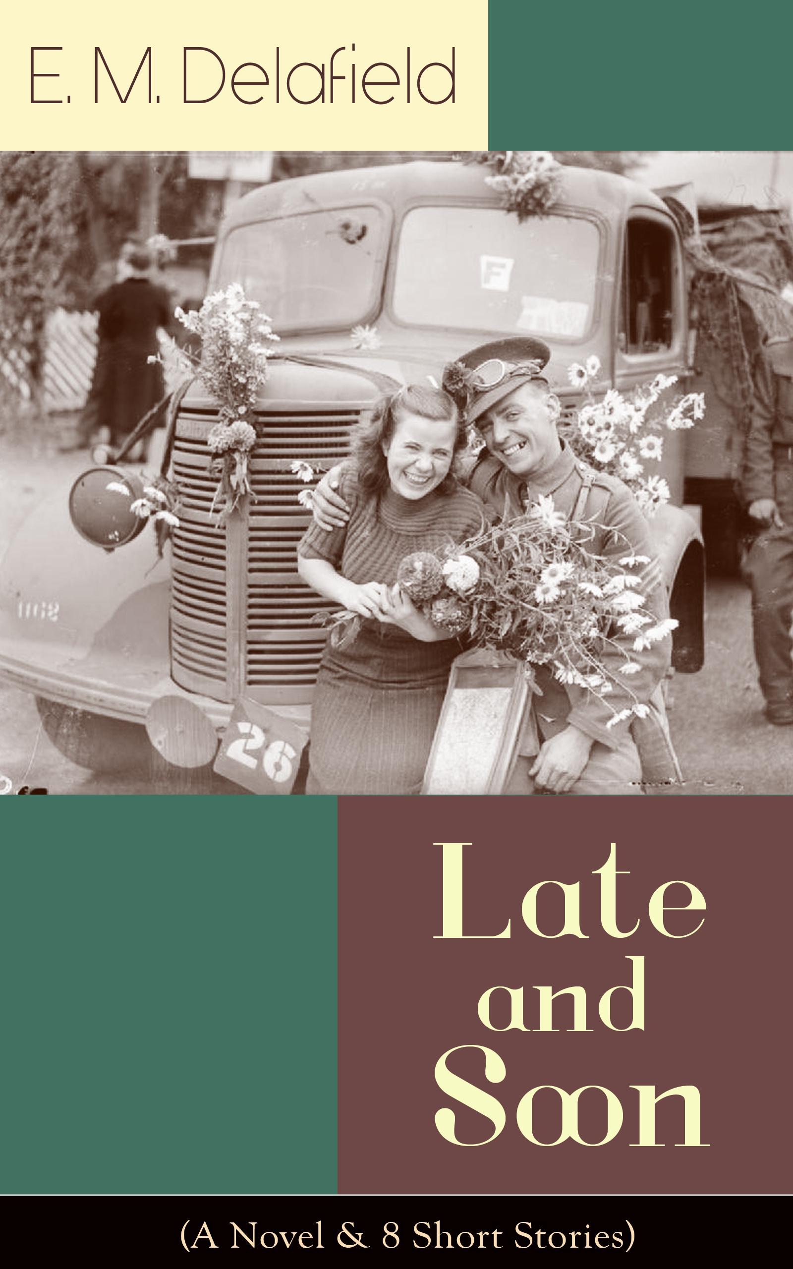 цена E. M. Delafield Late and Soon (A Novel & 8 Short Stories) онлайн в 2017 году