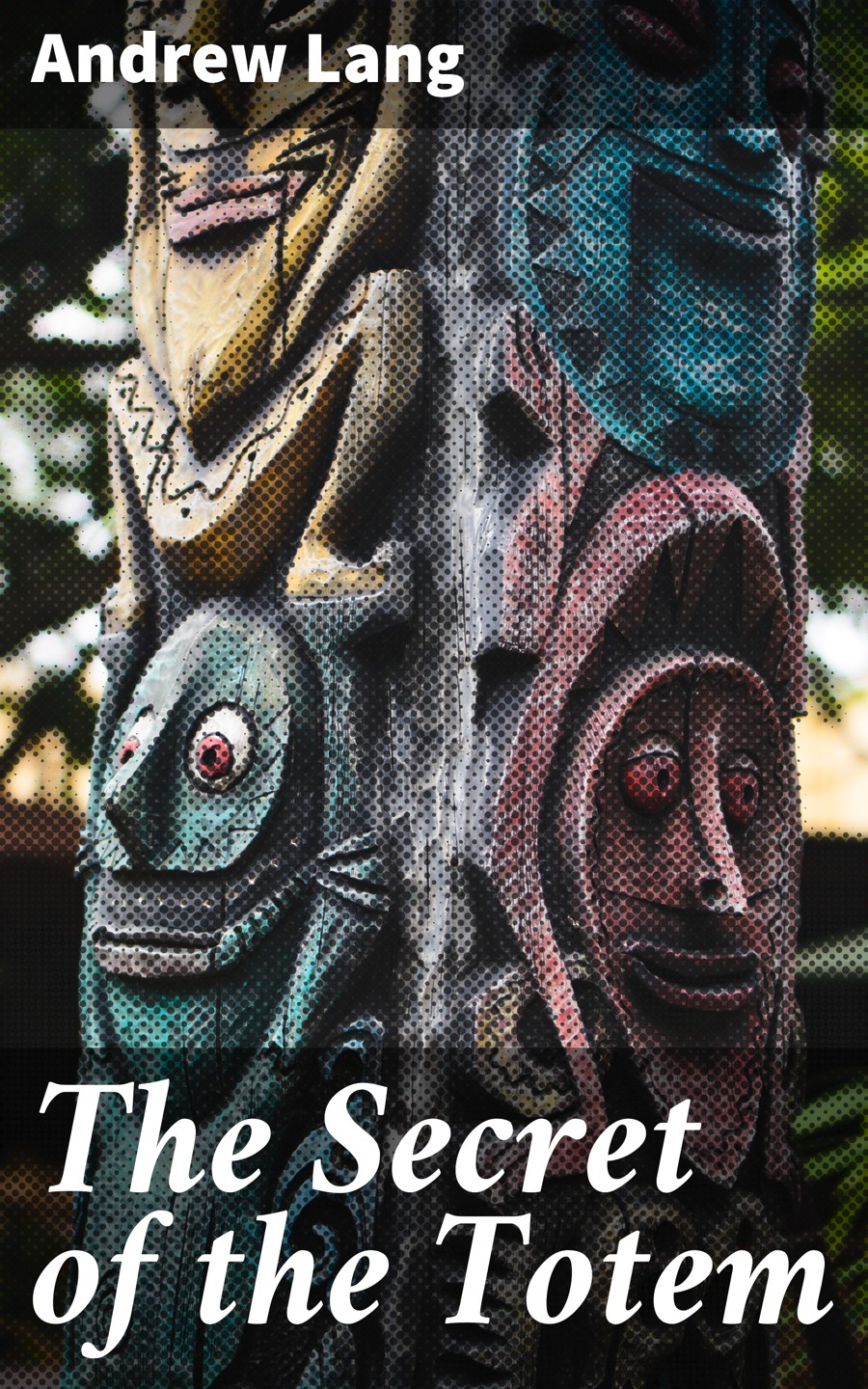 Andrew Lang The Secret of the Totem ernest bramah the secret of the league