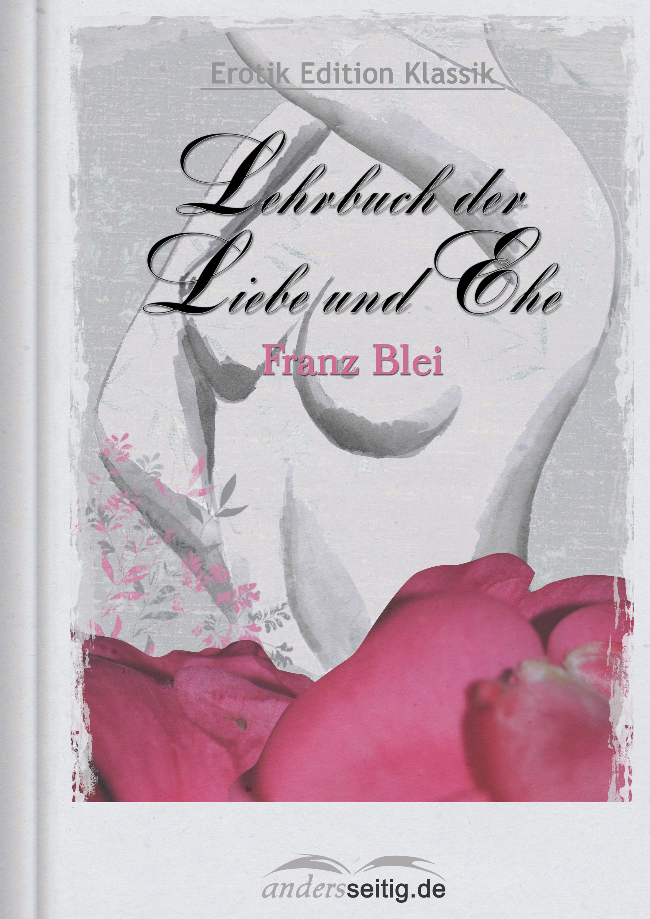 Franz Blei Lehrbuch der Liebe und Ehe salomon jadassohn lehrbuch des einfachen doppelten drei und vierfachen contrapunkts