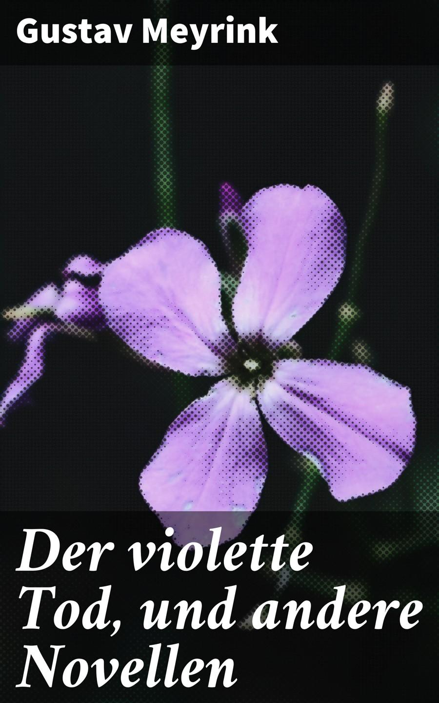 Gustav Meyrink Der violette Tod, und andere Novellen