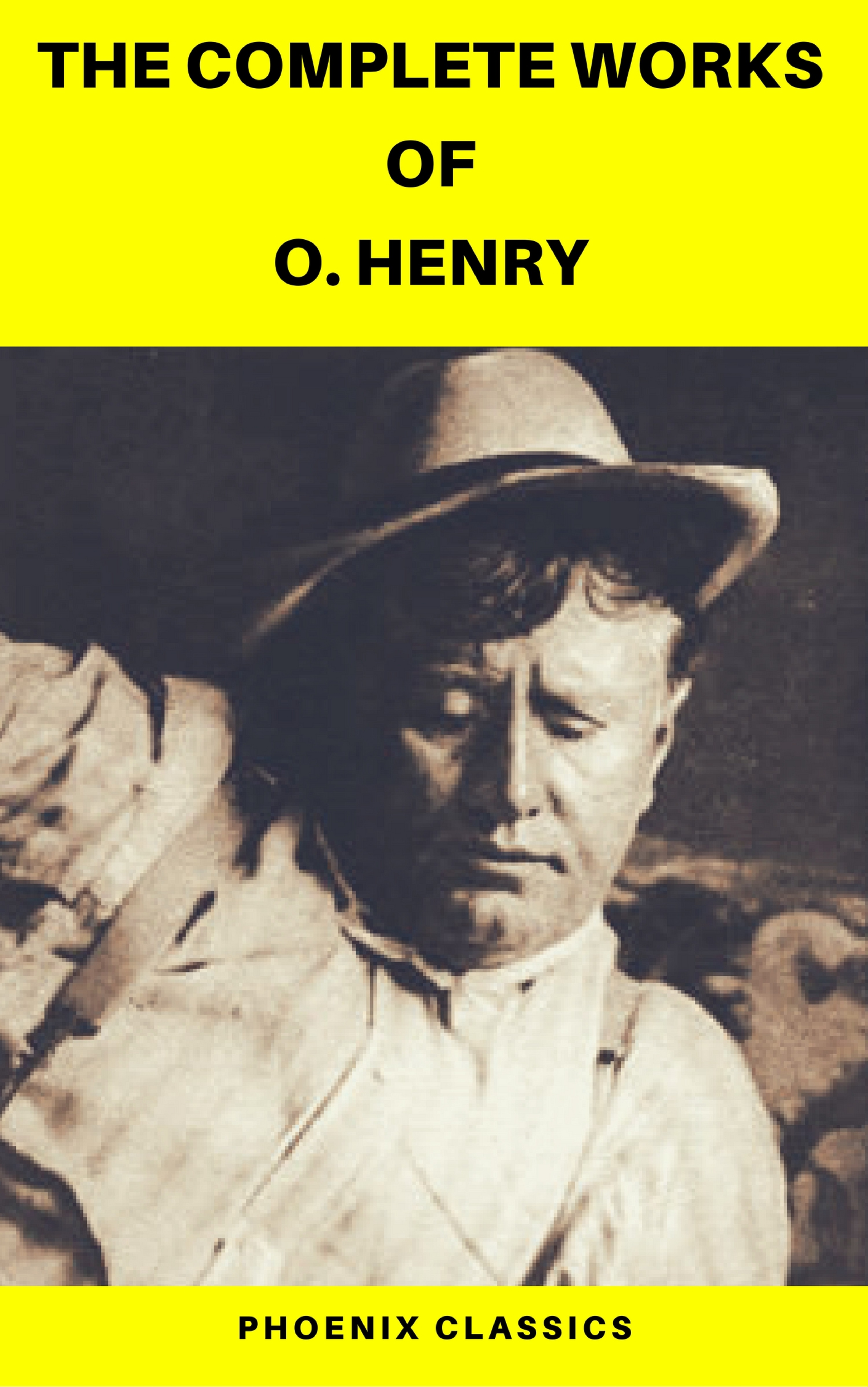 O. Hooper Henry The Complete Works of O. Henry: Short Stories, Poems and Letters (Phoenix Classics)