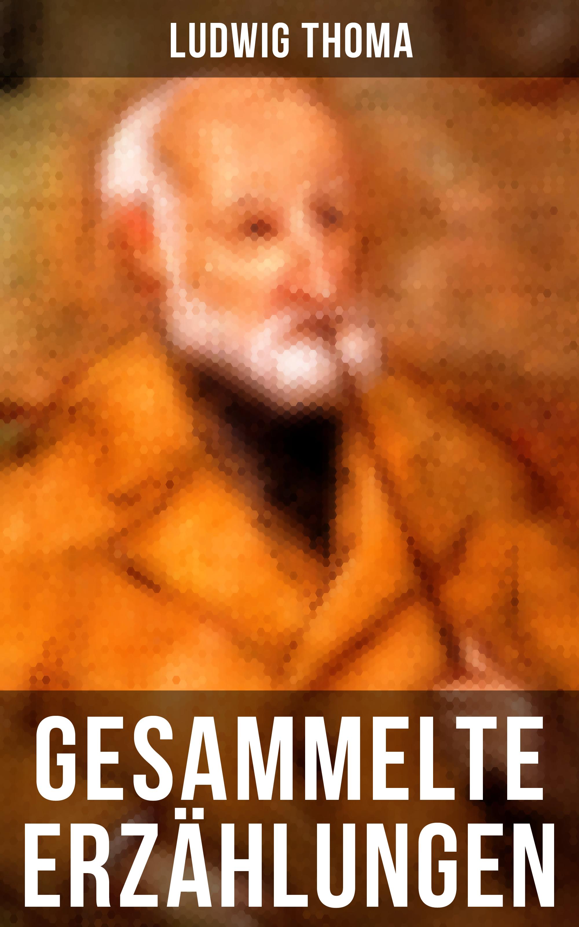 Ludwig Thoma Gesammelte Erzählungen von Ludwig Thoma ludwig thoma die wallfahrt