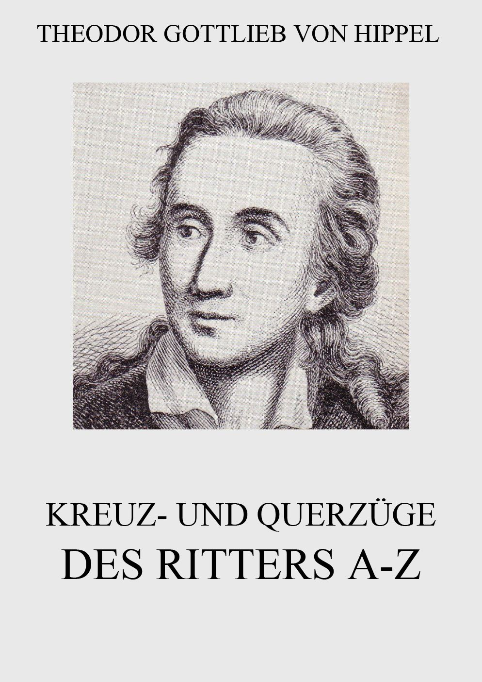 Theodor Gottlieb von Hippel Kreuz- und Querzüge des Ritters A-Z theodor vernaleken mythen und brauche des volkes in oesterreich
