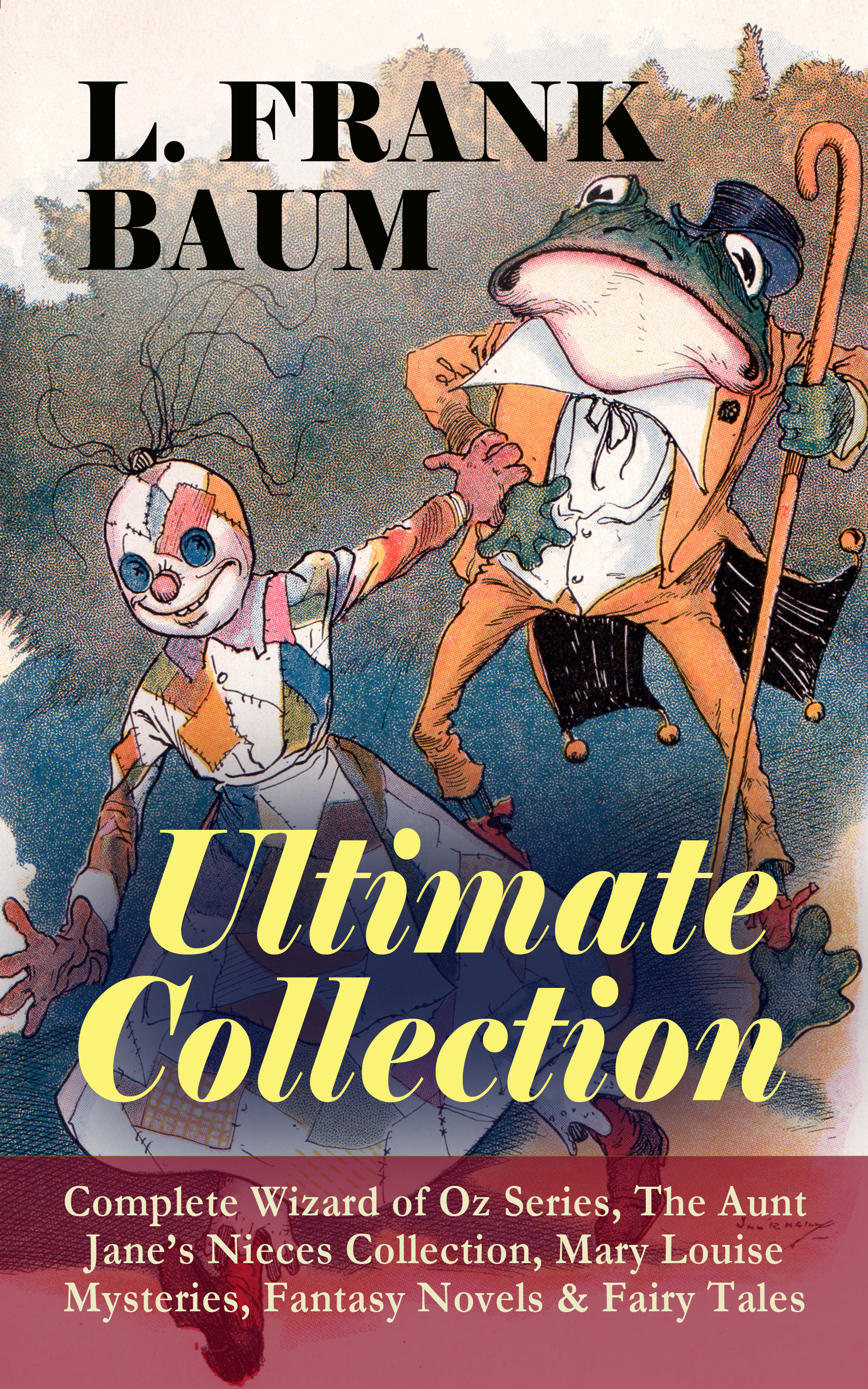 L. Frank Baum L. FRANK BAUM - Ultimate Collection: Complete Wizard of Oz Series, The Aunt Jane's Nieces Collection, Mary Louise Mysteries, Fantasy Novels & Fairy Tales цена
