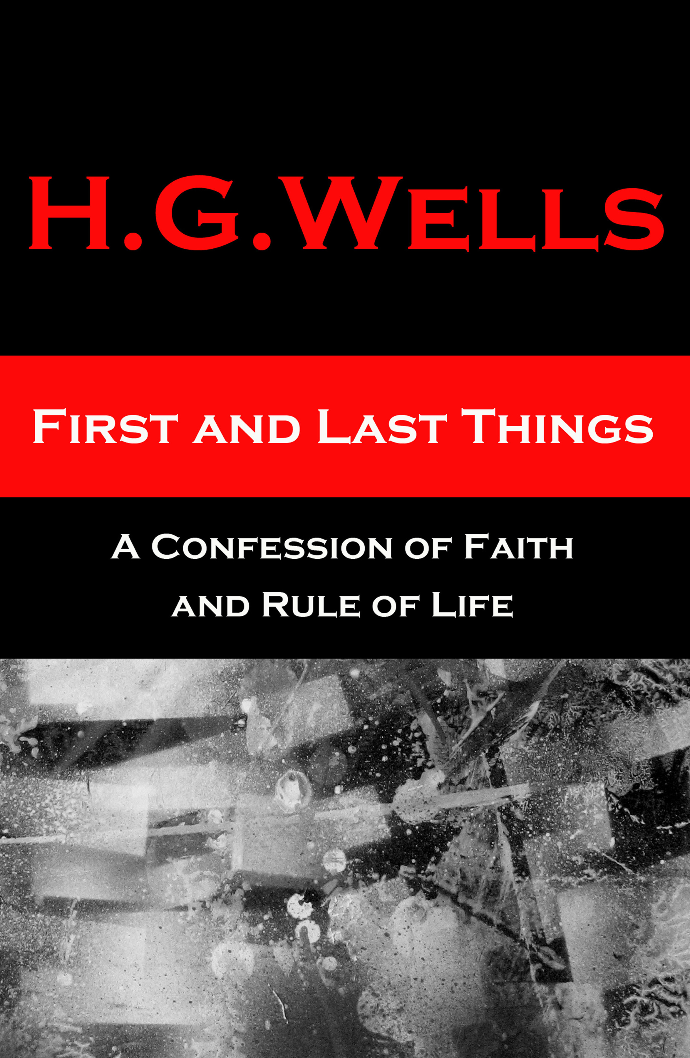 H. G. Wells First and Last Things - A Confession of Faith and Rule of Life g h federlein sunset and evening bells