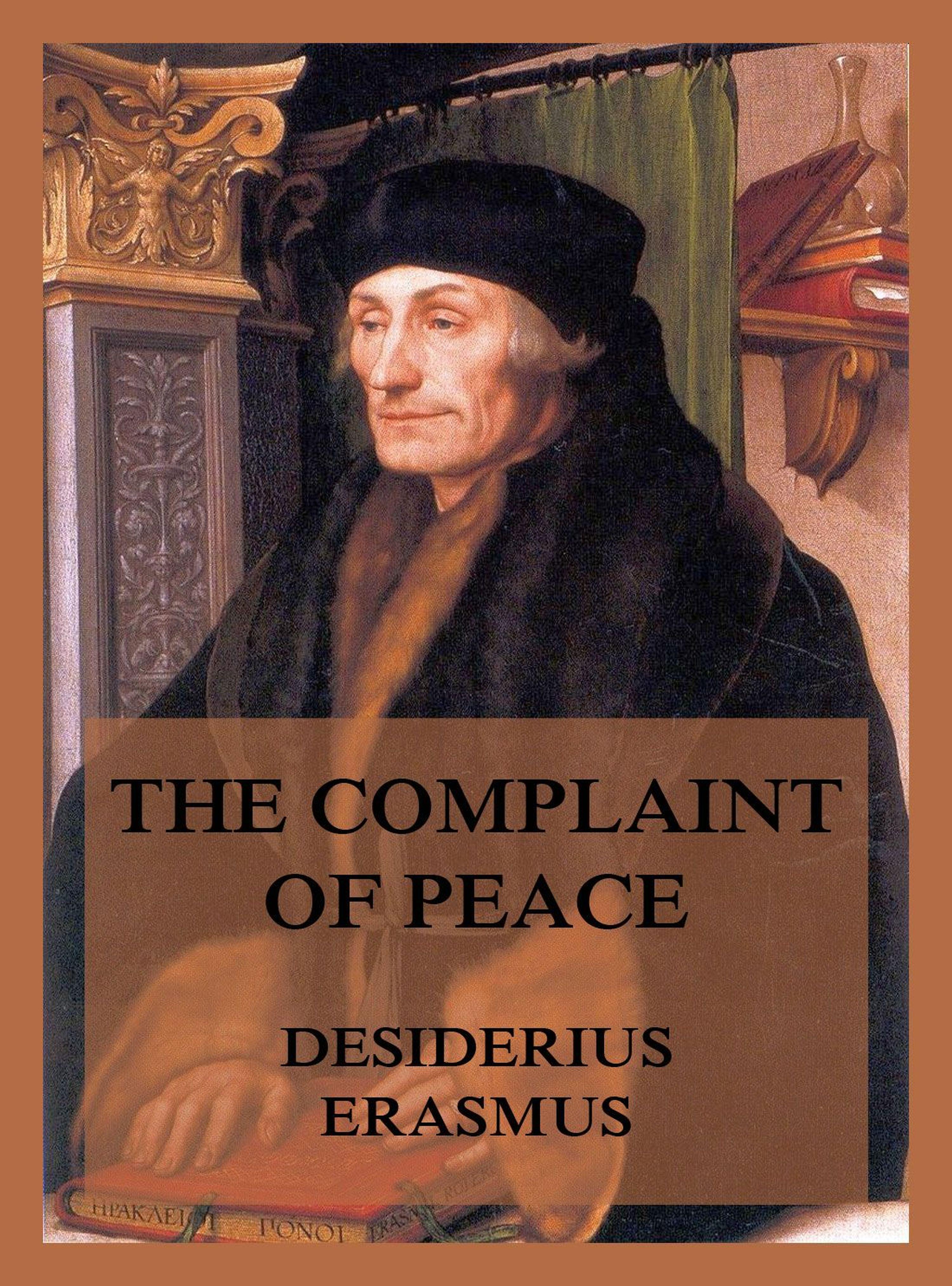 Erasmus Desiderius The Complaint of Peace