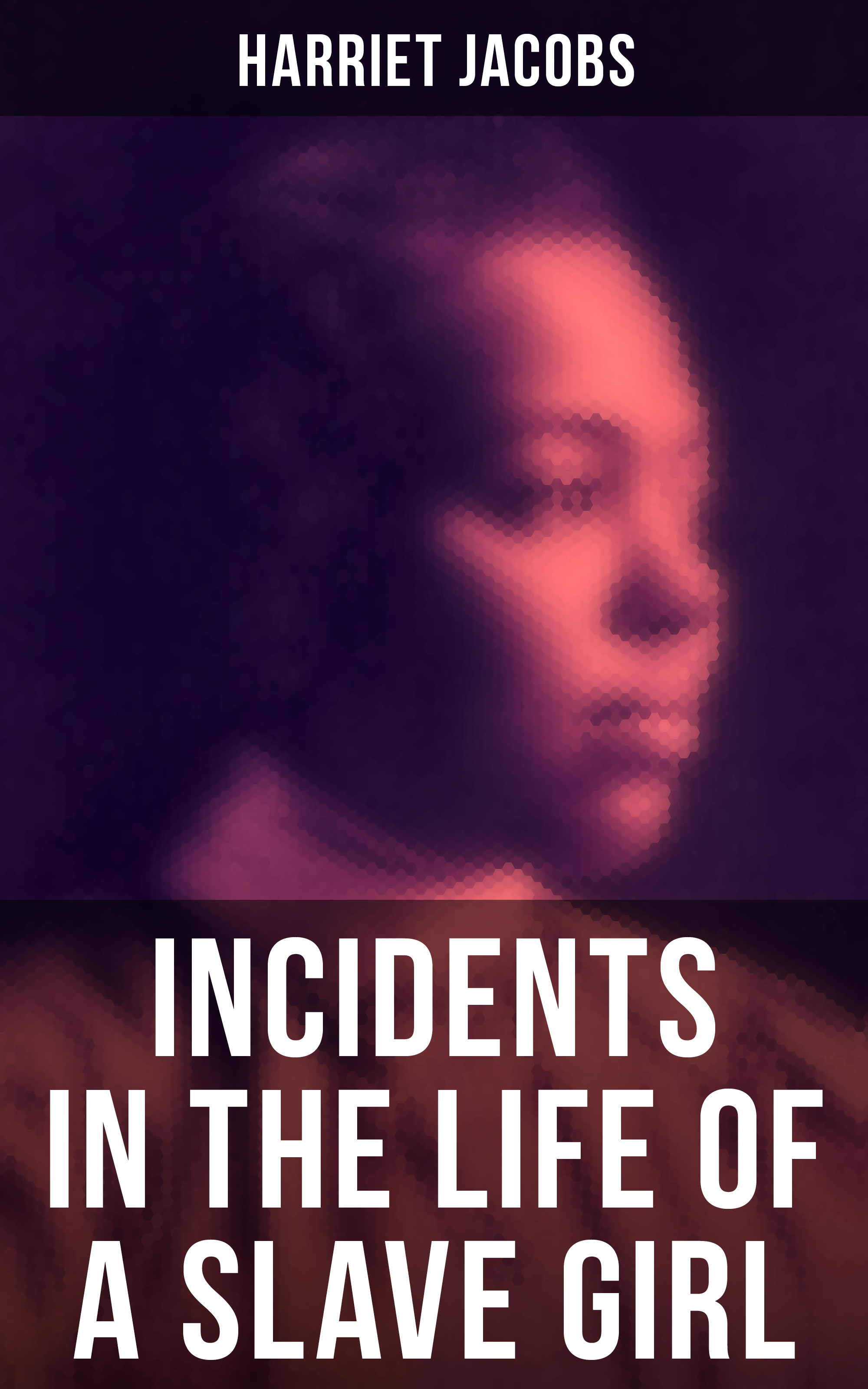 Harriet Jacobs Harriet Jacobs: Incidents in the Life of a Slave Girl