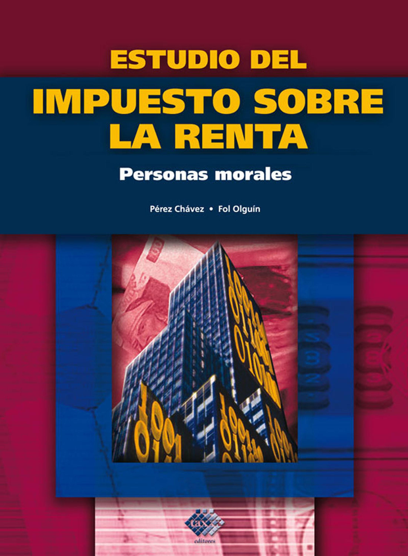 José Pérez Chávez Estudio del Impuesto sobre la Renta. Personas morales 2017