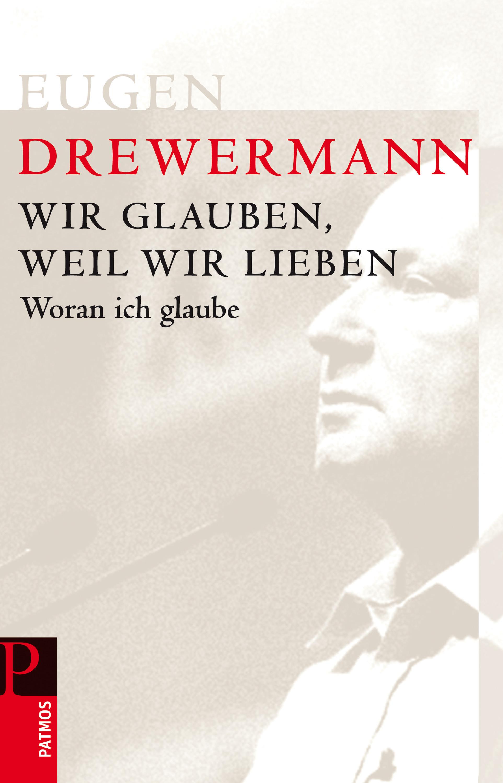 Eugen Drewermann Wir glauben, weil wir lieben armin wolf wozu brauchen wir noch journalisten