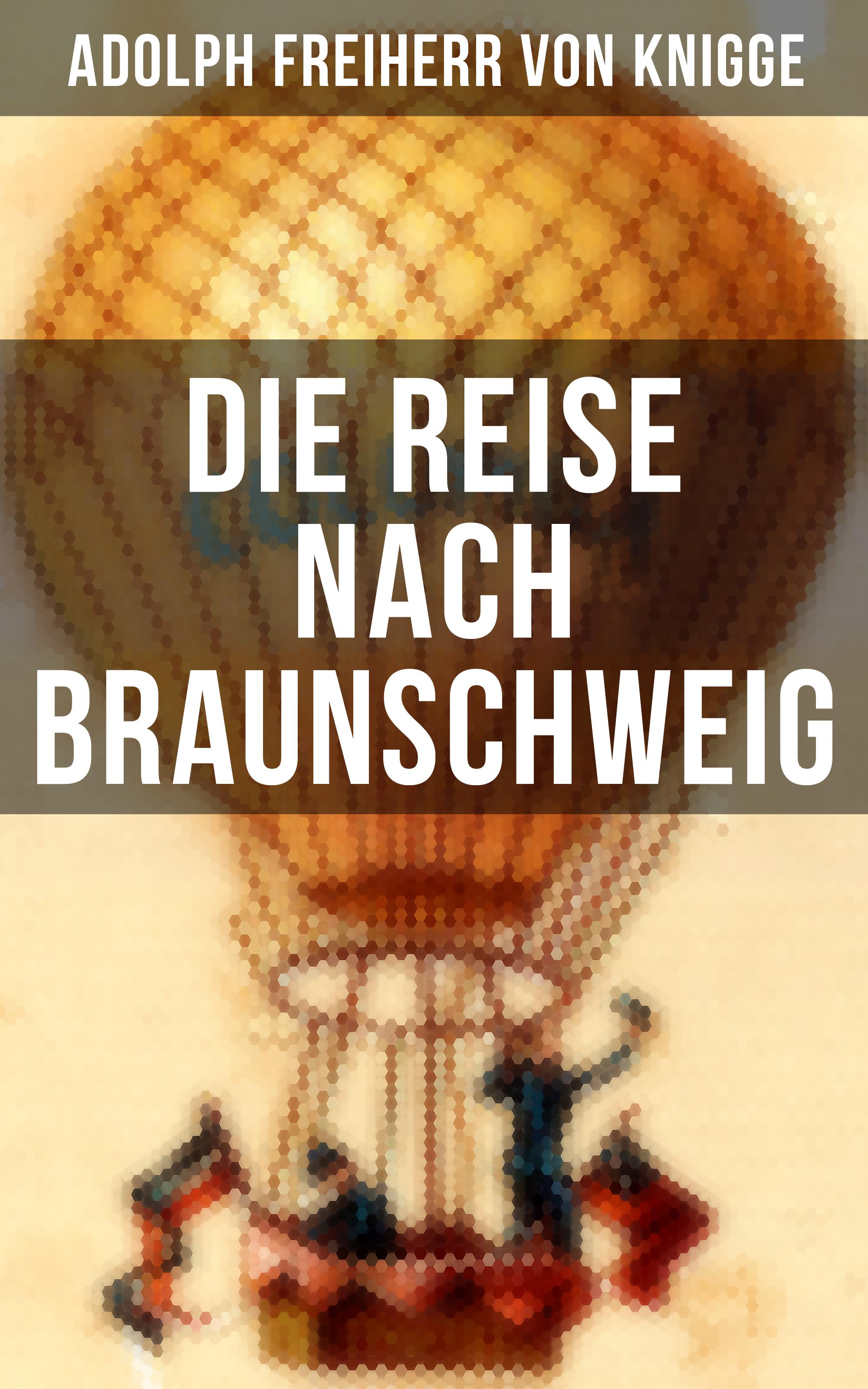 Adolph Freiherr von Knigge Die Reise nach Braunschweig edit trost adolph menzel