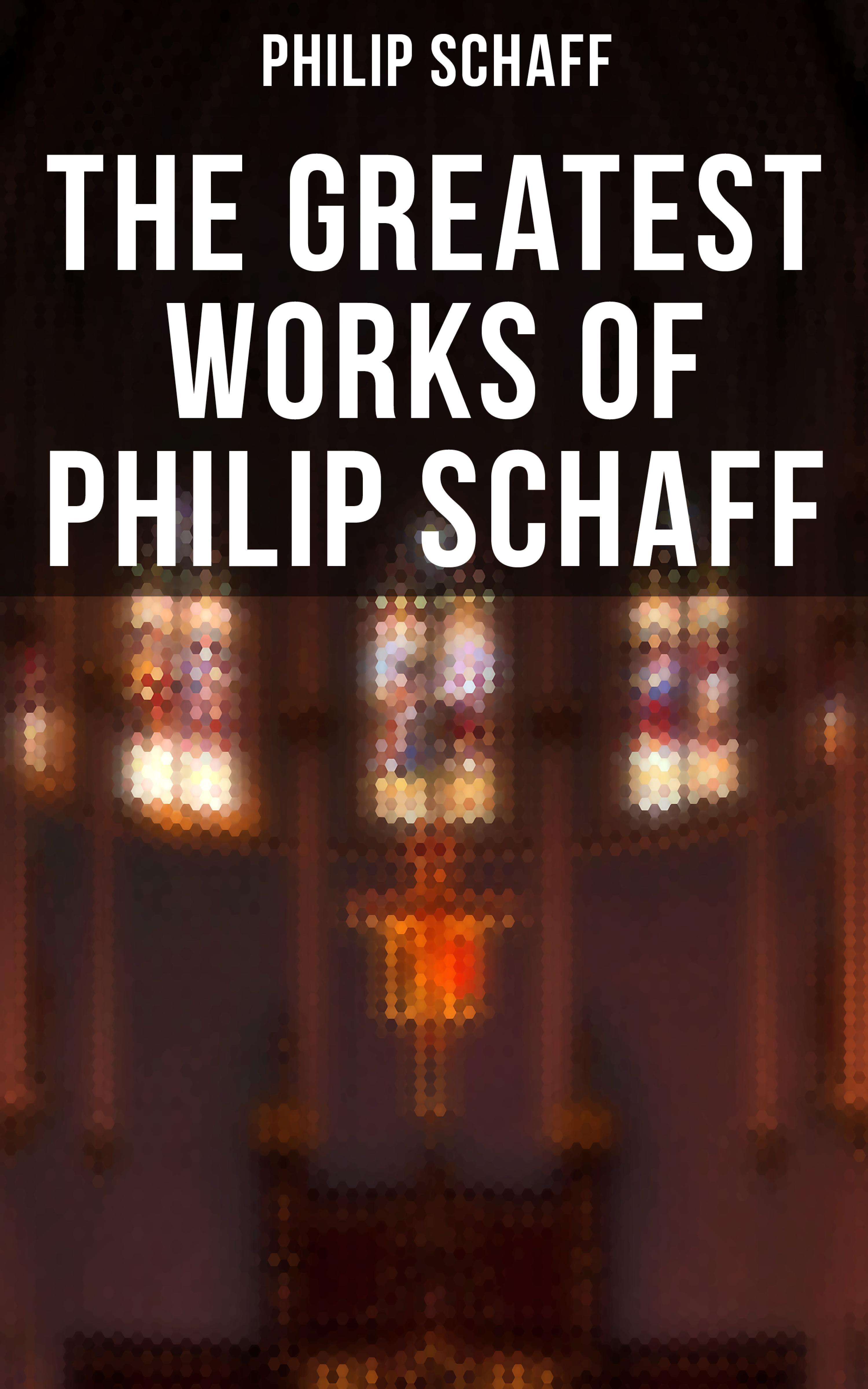 лучшая цена Philip Schaff The Greatest Works of Philip Schaff
