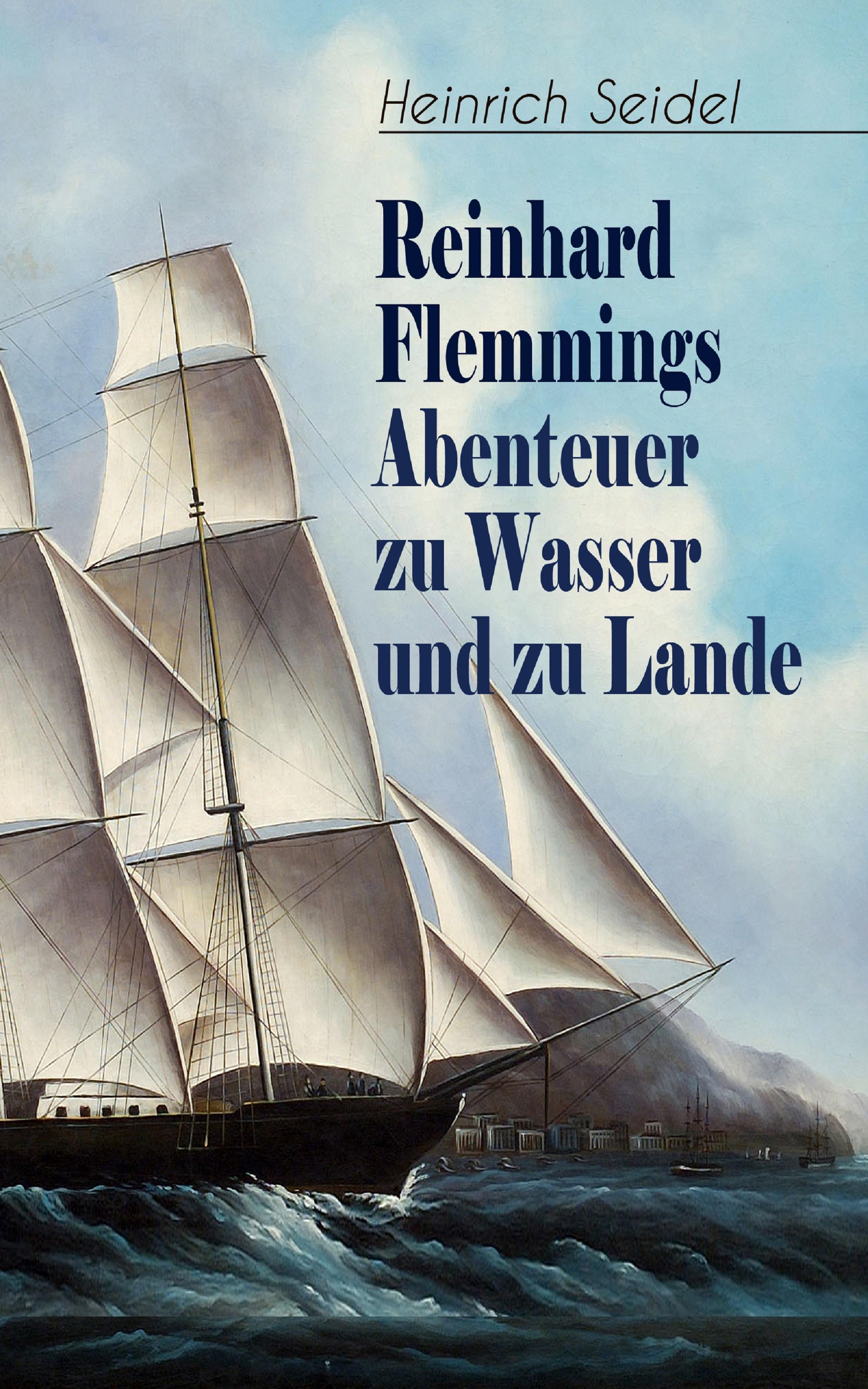 цены Heinrich Seidel Reinhard Flemmings Abenteuer zu Wasser und zu Lande