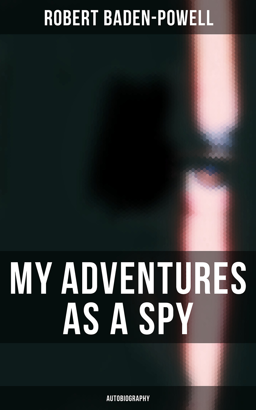 Robert Baden-Powell My Adventures as a Spy: Autobiography a spy among friends