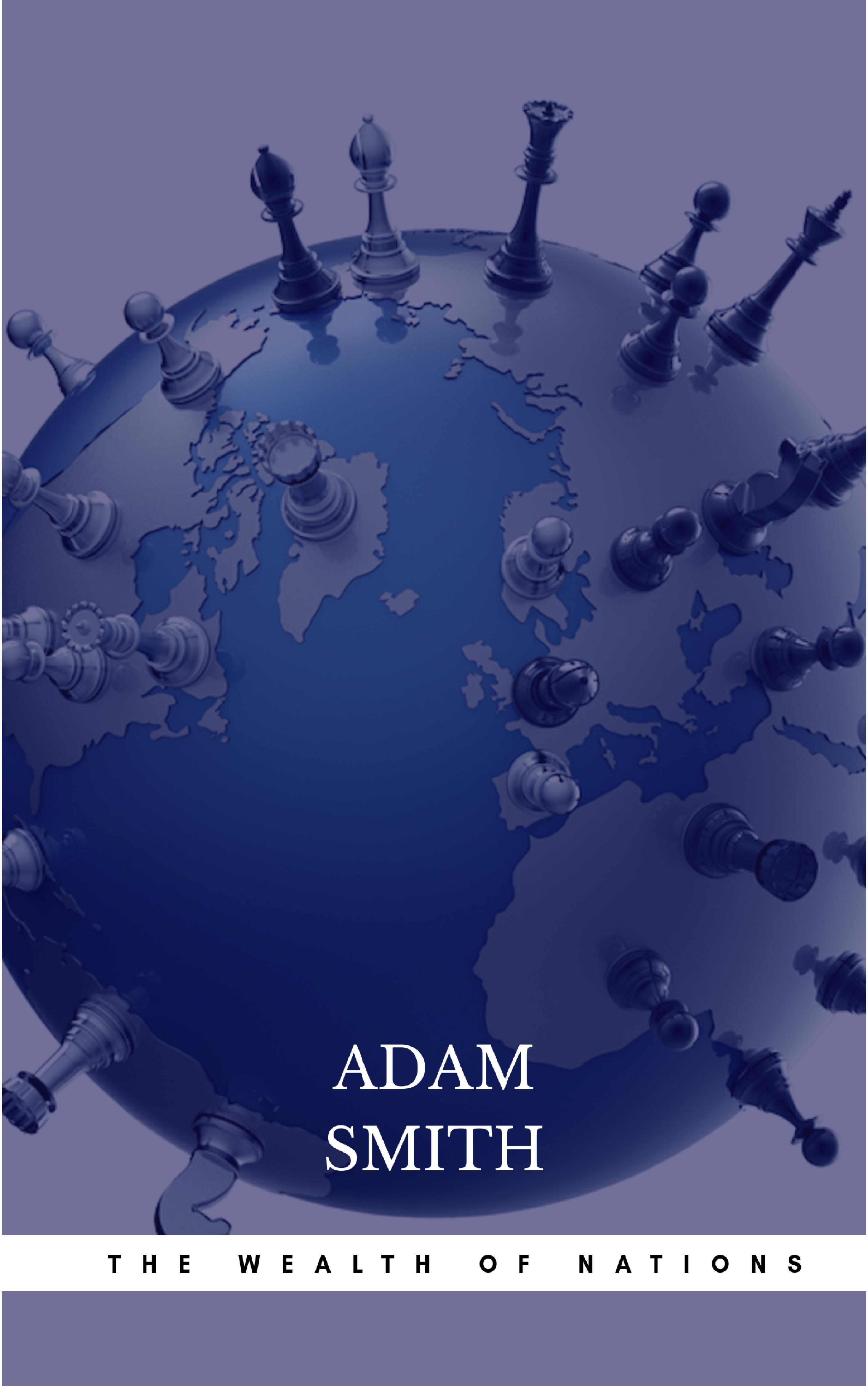 Adam Smith The Wealth of Nations: The Economics Classic - A Selected Edition for the Contemporary Reader