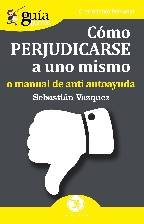 Sebastián Vázquez GuíaBurros Cómo perjudicarse a uno mismo mismo ремень