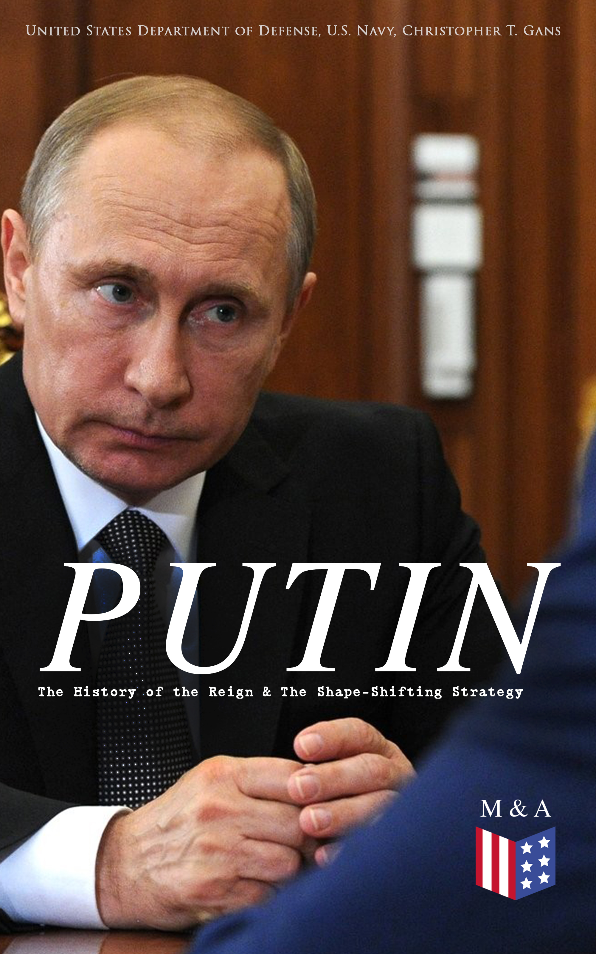 United States Department of Defense PUTIN: The History of the Reign & The Shape-Shifting Strategy цена