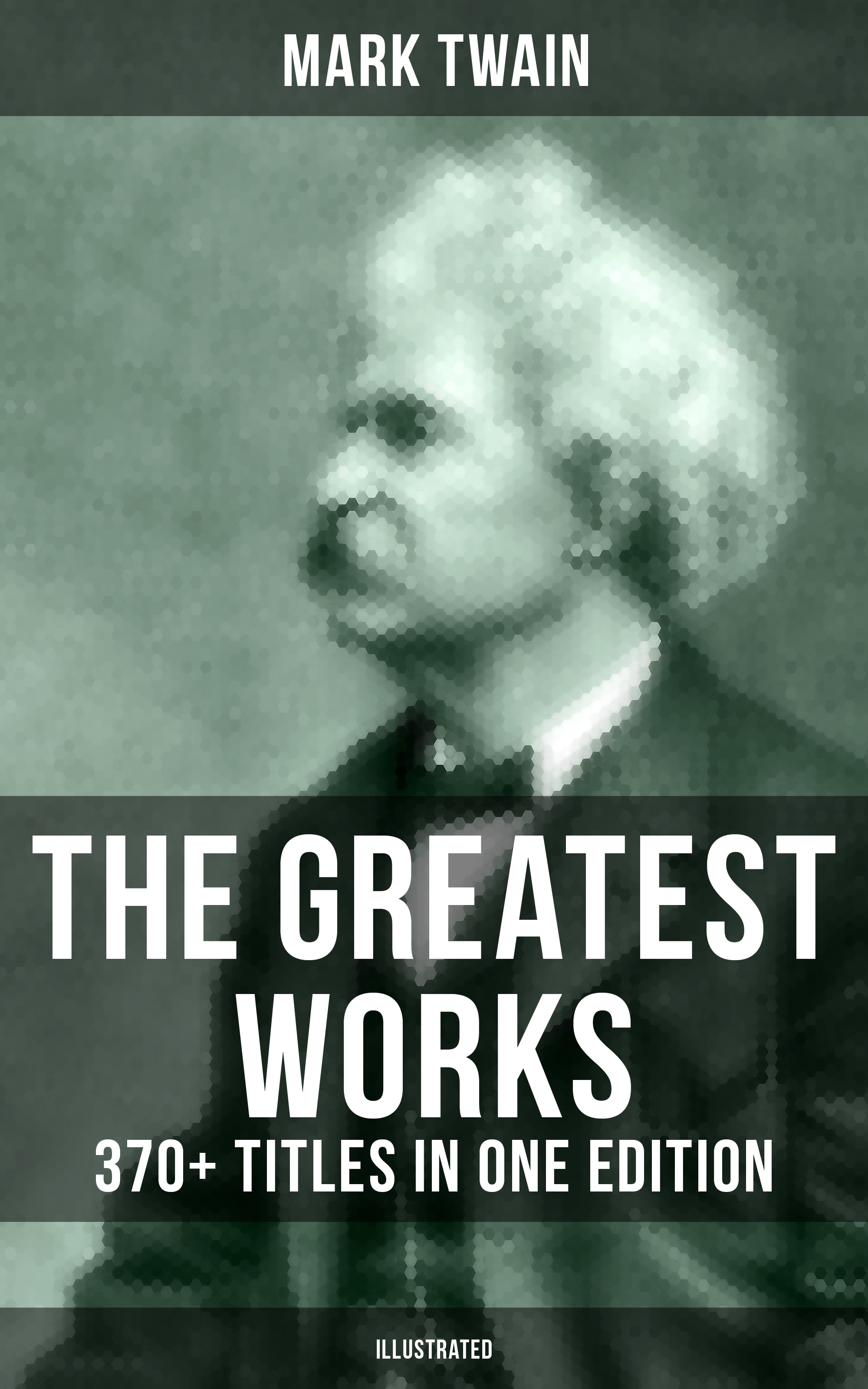 Mark Twain The Greatest Works of Mark Twain: 370+ Titles in One Edition (Illustrated)