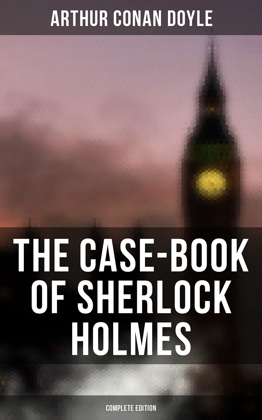 The Case-Book of Sherlock Holmes (Complete Edition)