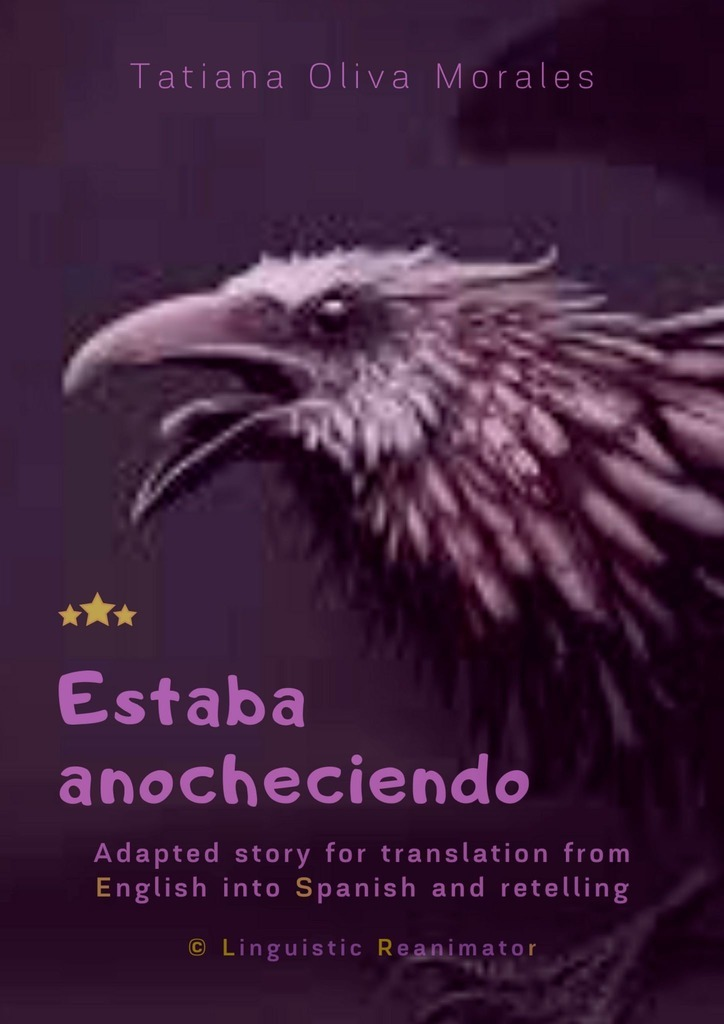 Tatiana Oliva Morales Estaba anocheciendo. Adapted story for translation from English into Spanish and retelling. © Linguistic Reanimator english for the financial sector student s book