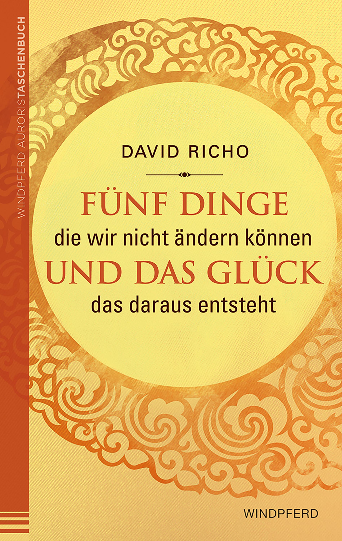 David Richo Fünf Dinge, die wir nicht ändern können und das Glück, das daraus entsteht c graupner fuhr uns herr in versuchung nicht gwv 1121 32
