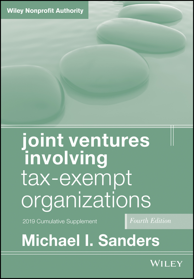 Michael Sanders I. Joint Ventures Involving Tax-Exempt Organizations structuring real estate joint ventures updates