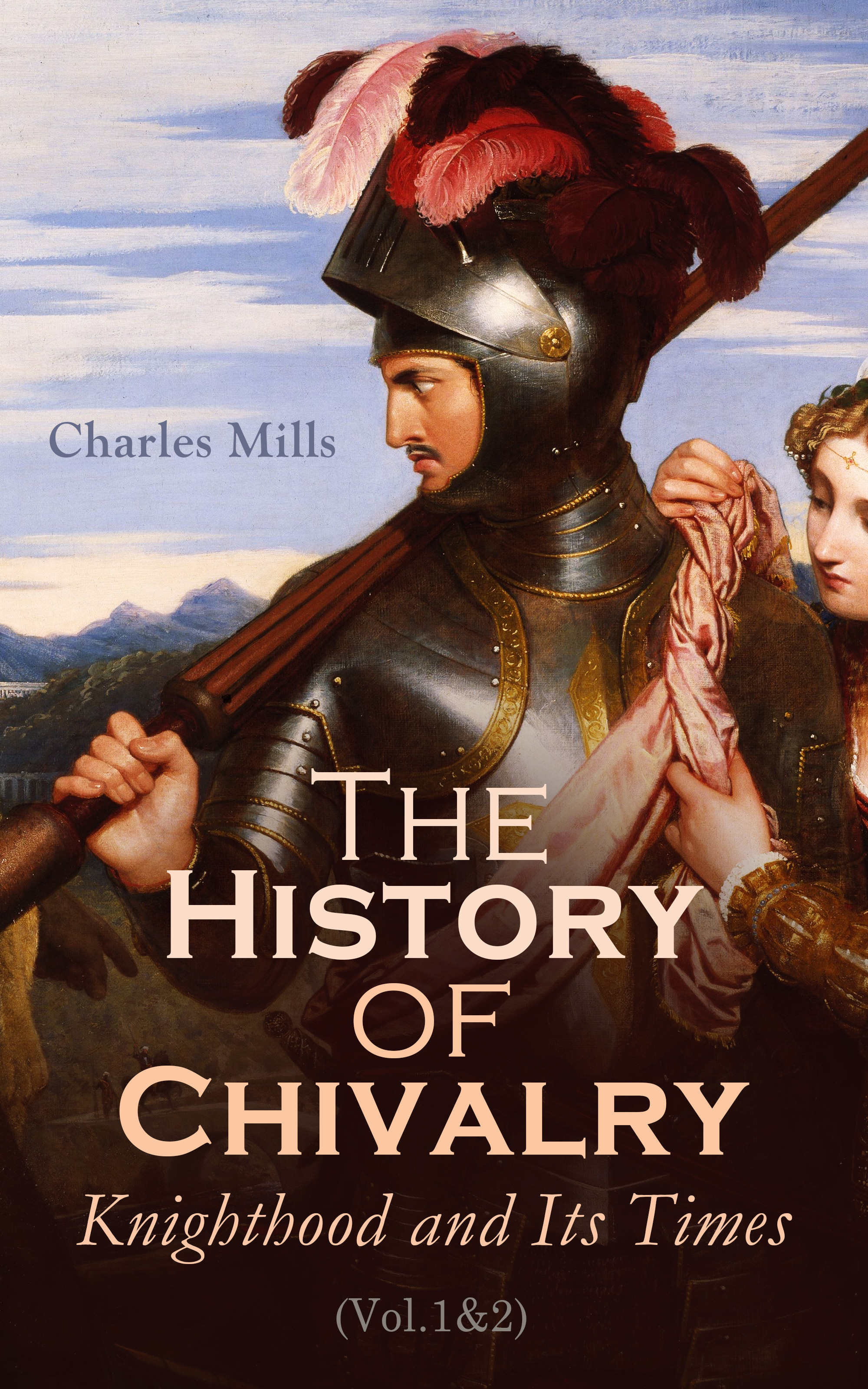 Charles Mills The History of Chivalry: Knighthood and Its Times (Vol.1&2) bucke charles ruins of ancient cities vol 1 of 2
